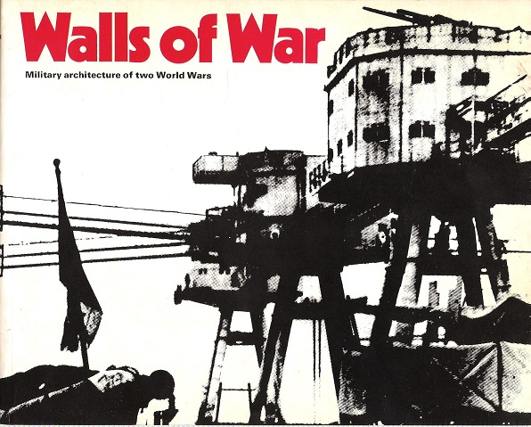 Image for Walls of War: Military Architecture of Two World Wars.