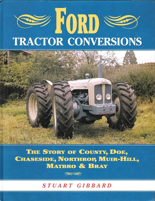 Image for Ford Tractor Conversions: The Story of County, DOE, Chaseside, Northrop, Muir-hill, Matbro & Bray: The Story of County Doe, Chaseside, Northrop, Muir-Hill, Matro and Bray
