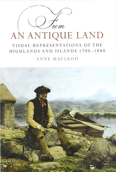 Image for From an Antique Land: Visual Representations of the Highlands and Islands 1700-1880
