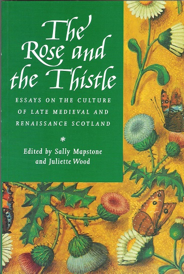 Image for The Rose and the Thistle: Essays on the Culture of Late Medieval and Renaissance Scotland