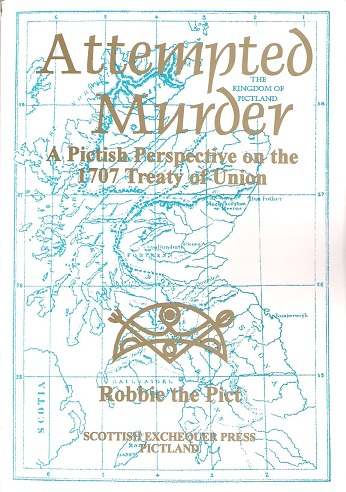Image for Attempted Murder: A Pictish Perspective on the 1707 Treaty of Union.