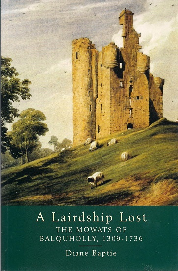 Image for A Lairdship Lost: The Mowats of Balquholly, 1309-1736.