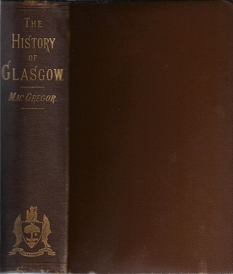 Image for The History of Glasgow from the Earliest Period to the Present Time.