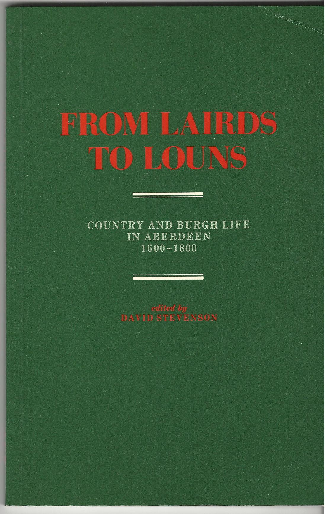 Image for From Lairds to Louns: Country and Burgh Life in Aberdeen 1600-1800.