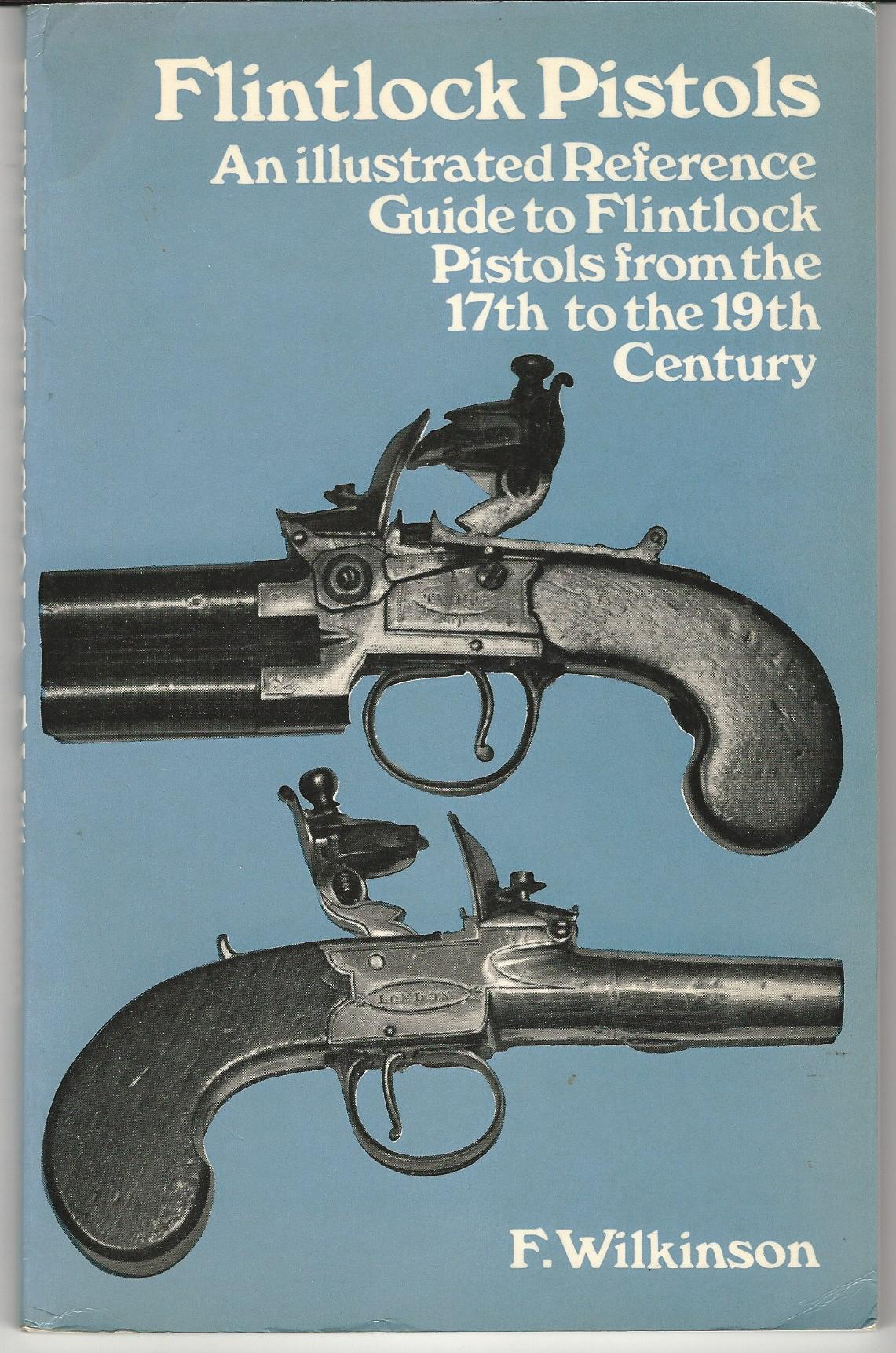 Image for Flintlock Pistols: An Illustrated Reference Guide to Flintlock Pistols from the 17th to the 19th Century