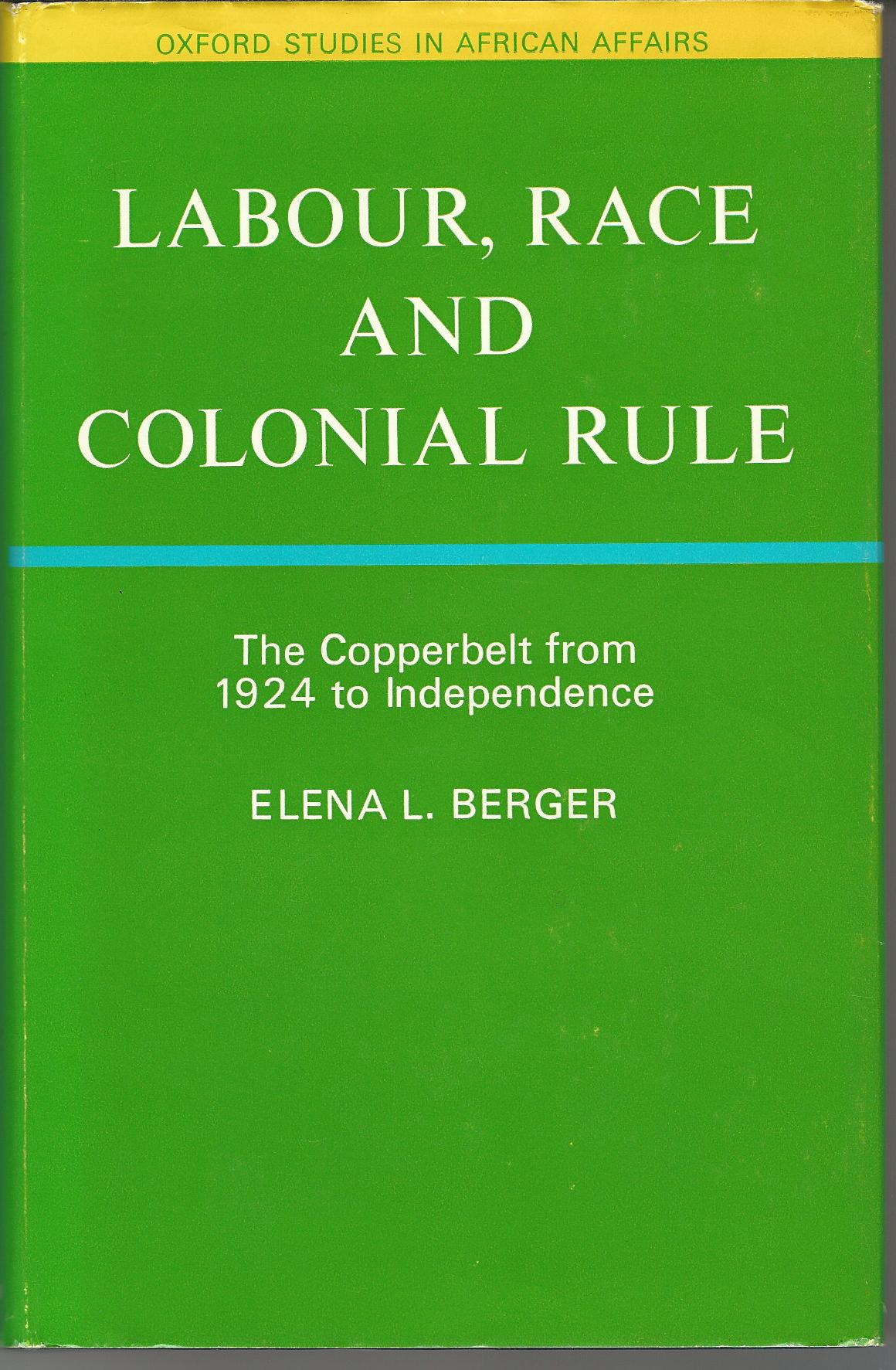 Image for Labour, Race, and Colonial Rule: The Copperbelt from 1924 to Independence (Oxford Studies in African Affairs)