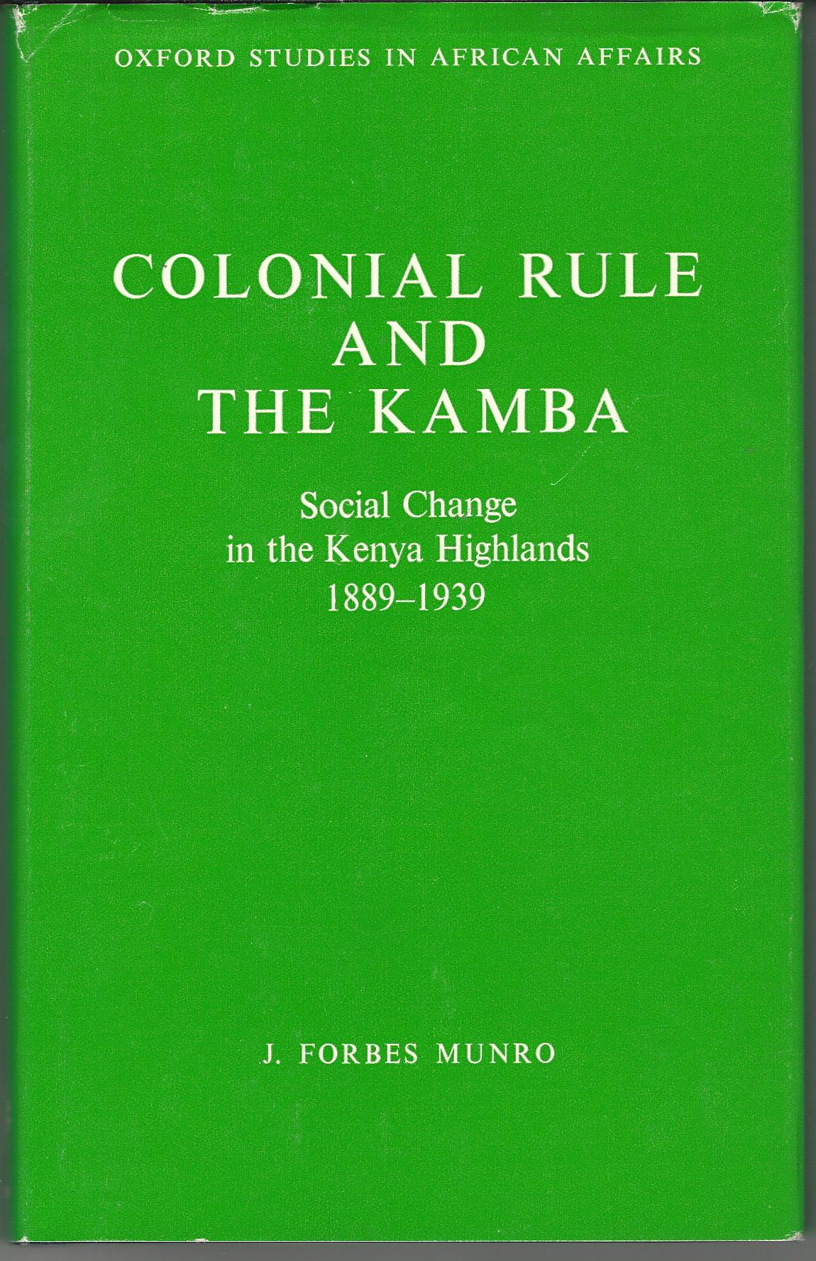 Image for Colonial Rule and the Kamba: Social Change in the Kenya Highlands, 1889-1939 (Oxford Studies in African Affairs)