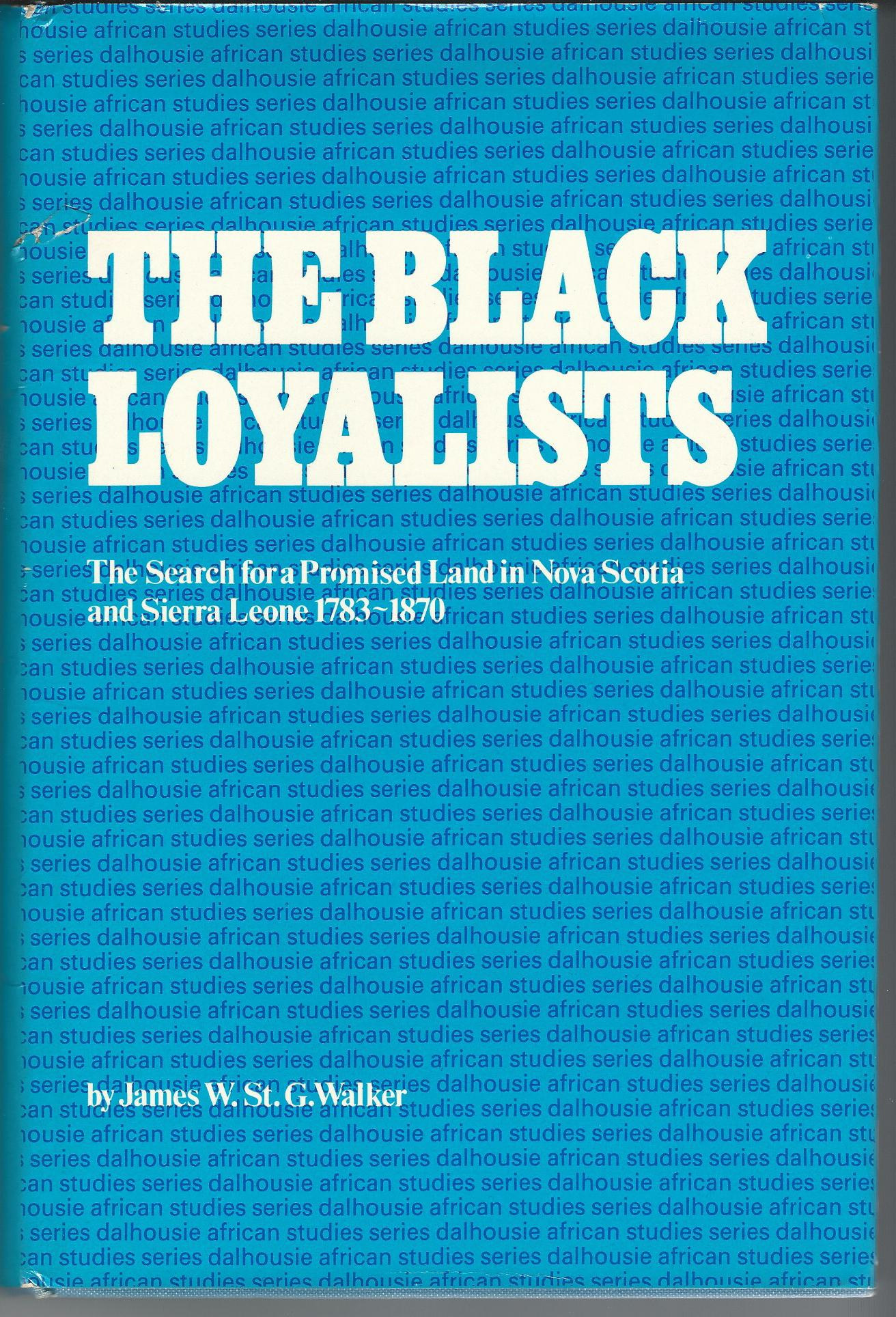 Image for The Black Loyalists: The Search for a Promised Land in Nova Scotia and Sierra Leone, 1783-1870 (Dalhousie African Studies Series)