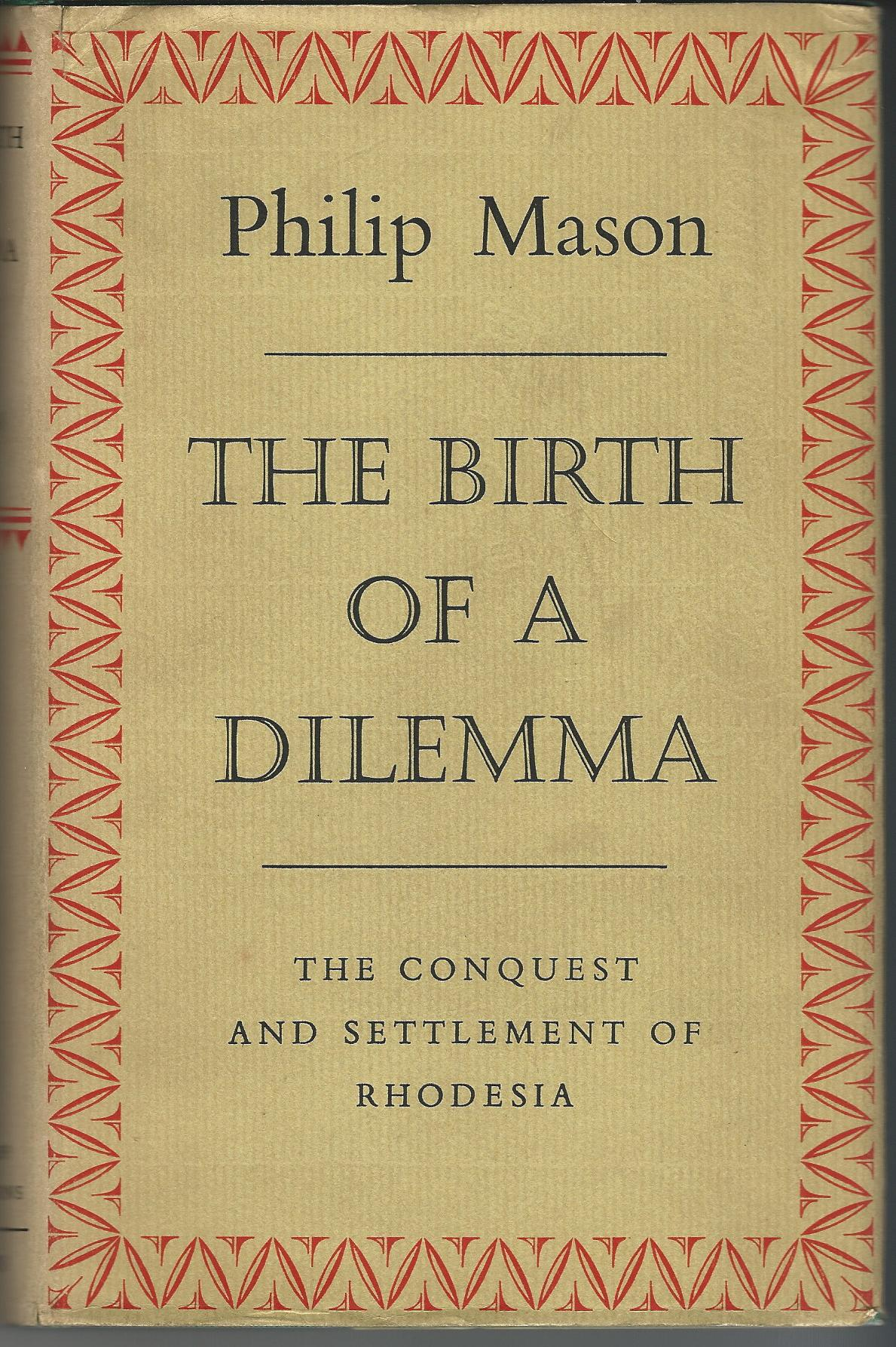 Image for The Birth of a Dilemma: The Conquest and Settlement of Rhodesia.