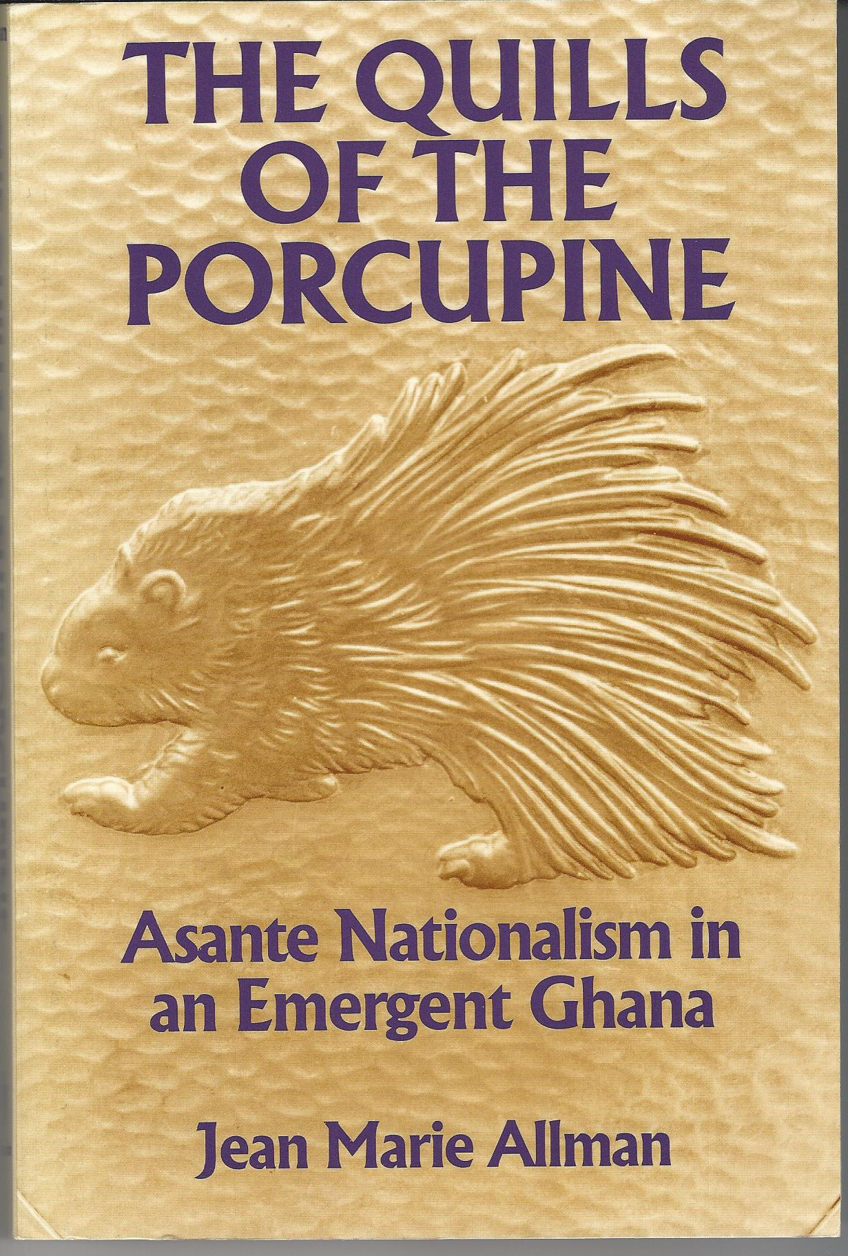 Image for The Quills of the Porcupine: Asante Nationalism in an Emergent Ghana