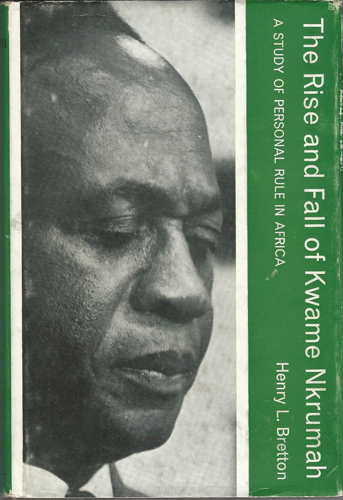 Image for The Rise and Fall of Kwame Nkrumah: A Presonal Rule in Africa.