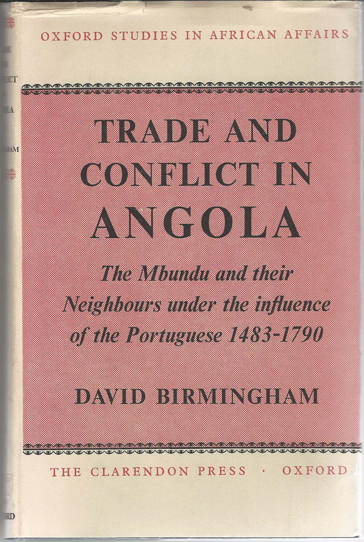 Image for Trade and Conflict in Angola: The Mbundu and their Neighbours under the influence of the Portuguese 1483-1790.