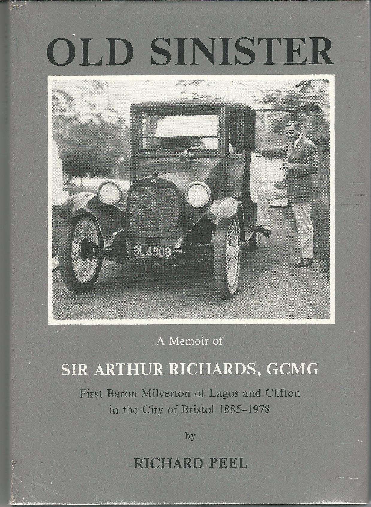 Image for Old Sinister: A memoir of Sir Arthur Richards, GCMG First Baron Milverton of Lagos and Clifton in the city of Bristol 1885-1978