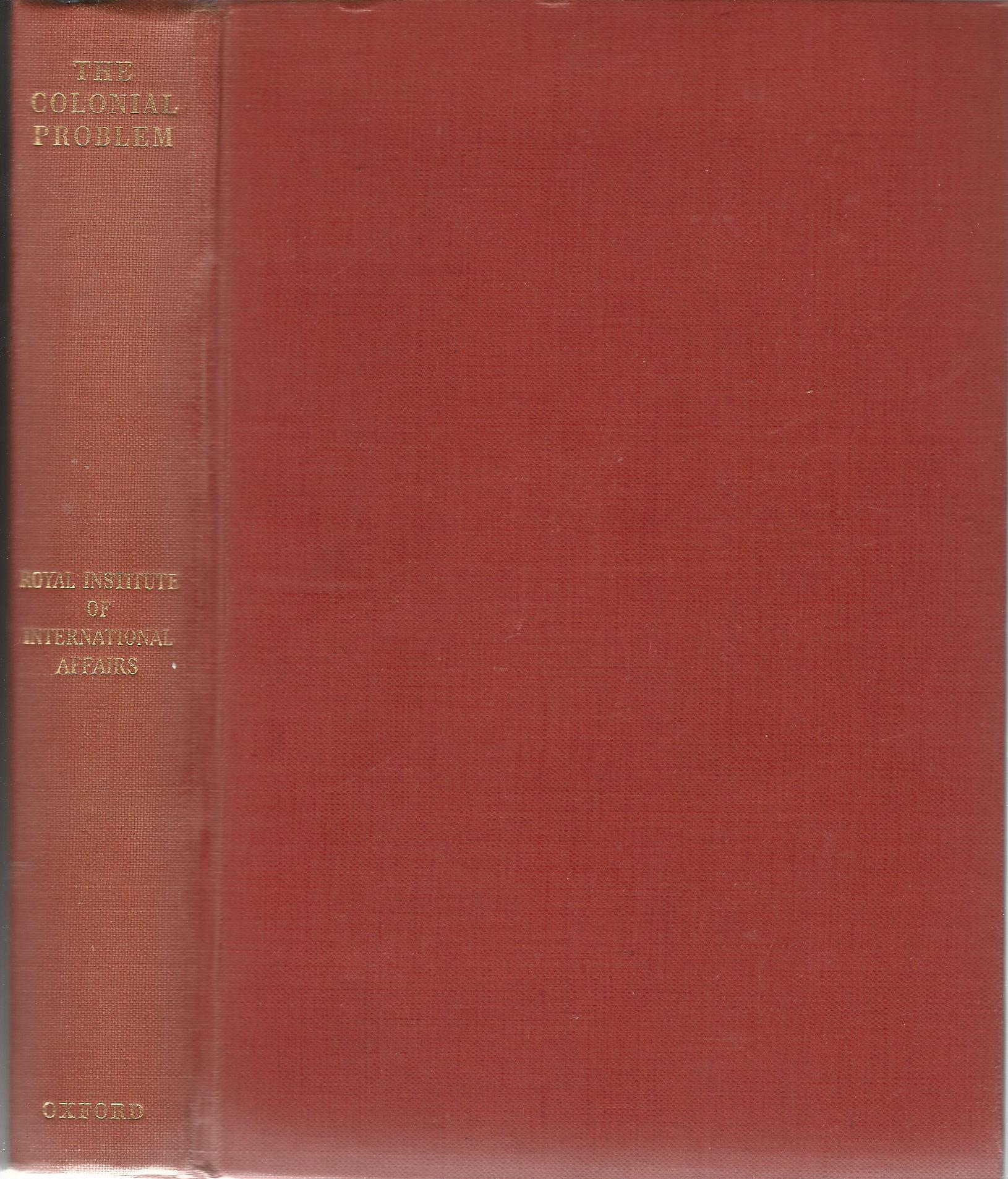 Image for The Colonial Problem: A report by a Study Group of Members of the Royal Institute of International Affairs.