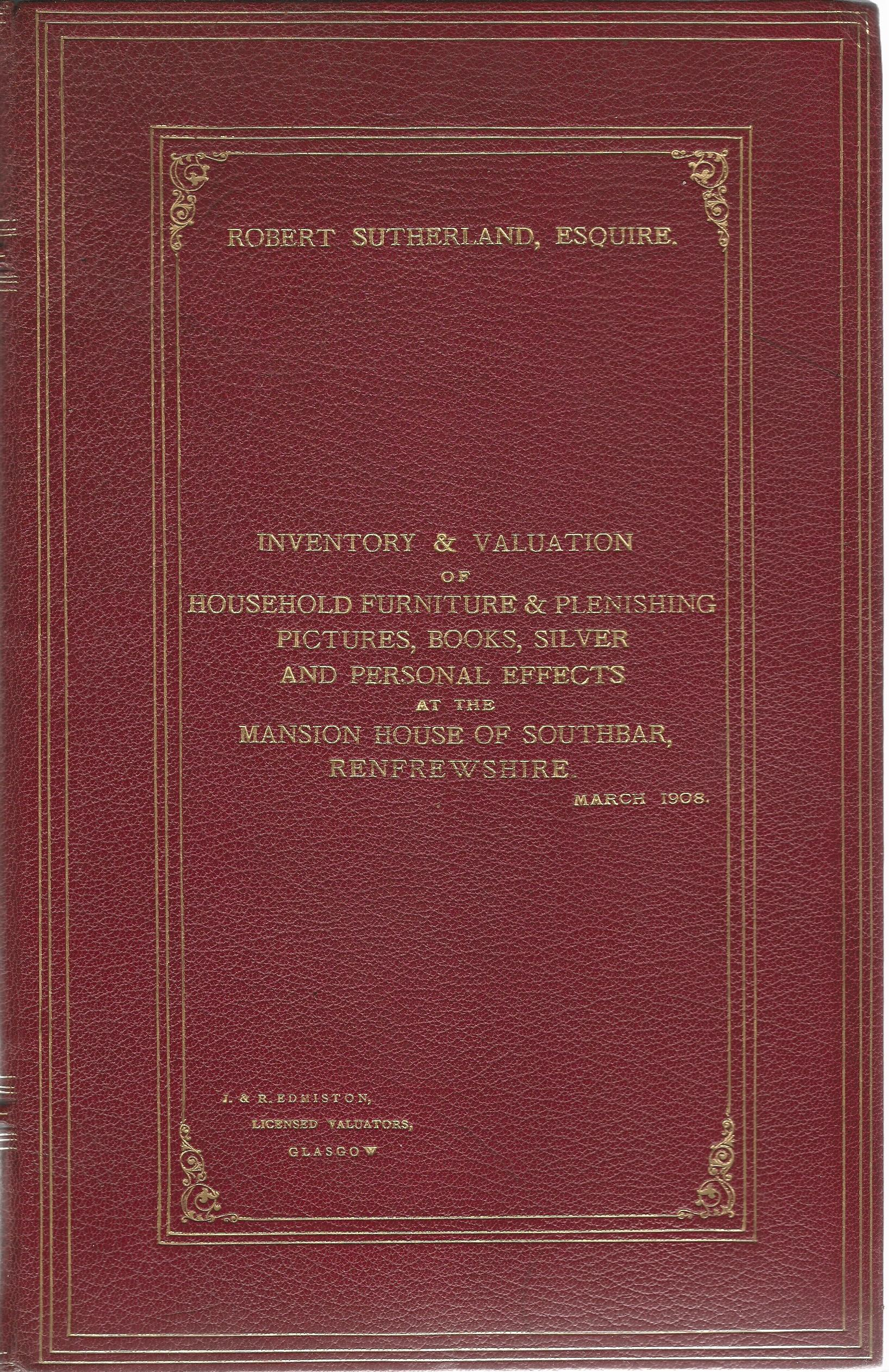 Image for Inventory & Valuation of Houshold Furniture & Plenishing, Pictures, Books, Silver and Personal Effects at the Masion House of Southbar, Renfrewshire March 1908.