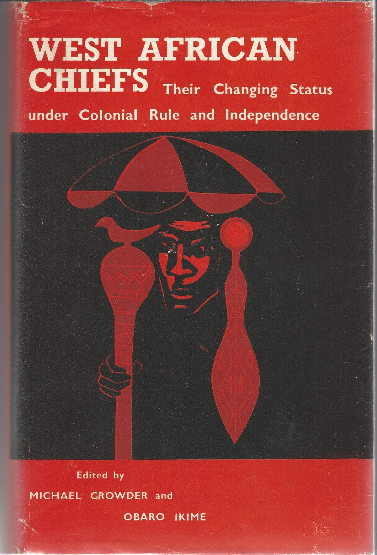 Image for West African chiefs;: Their changing status under colonial rule and independence