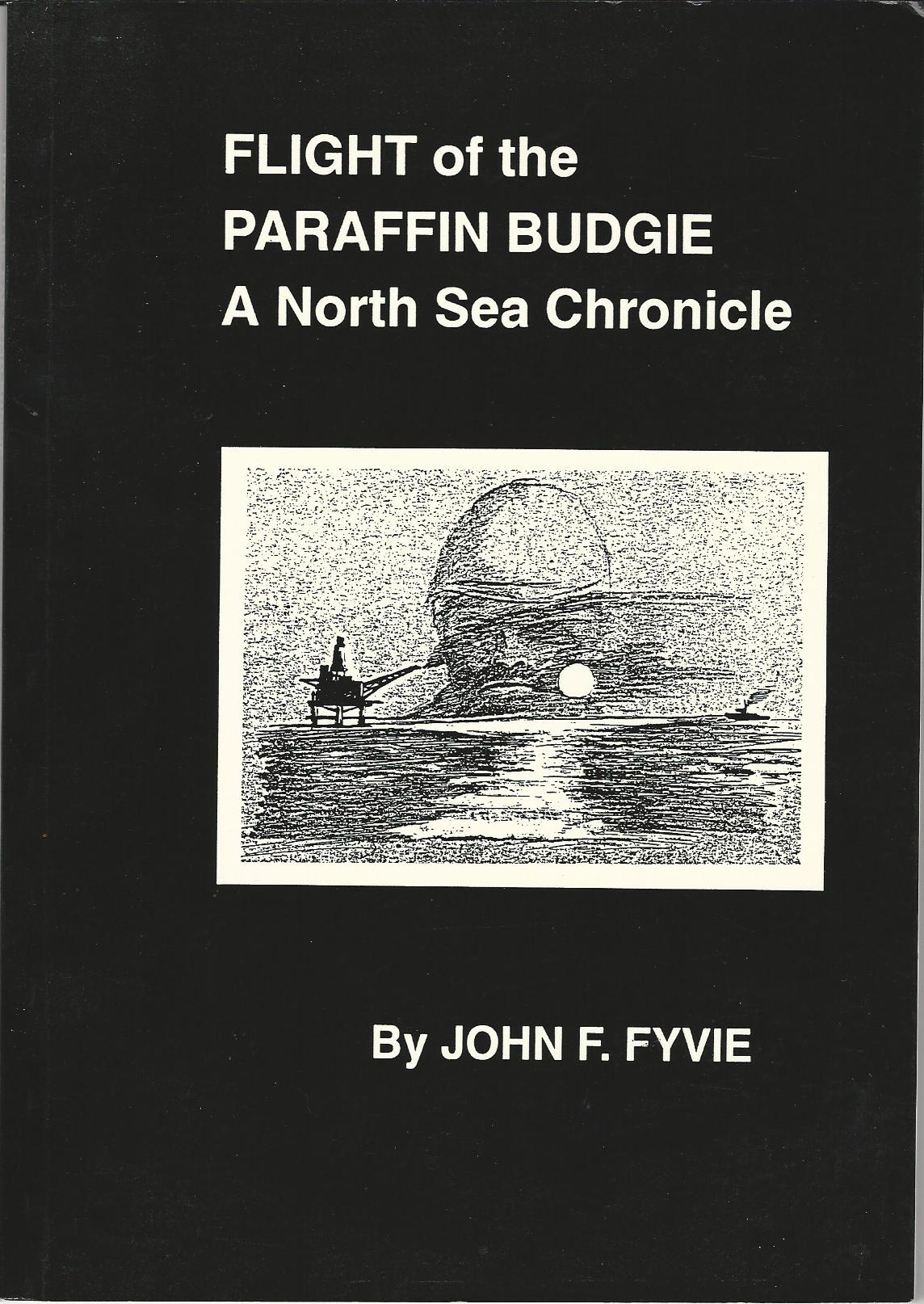 Image for Flight of the Paraffin Budgie: A North Sea Chronicle
