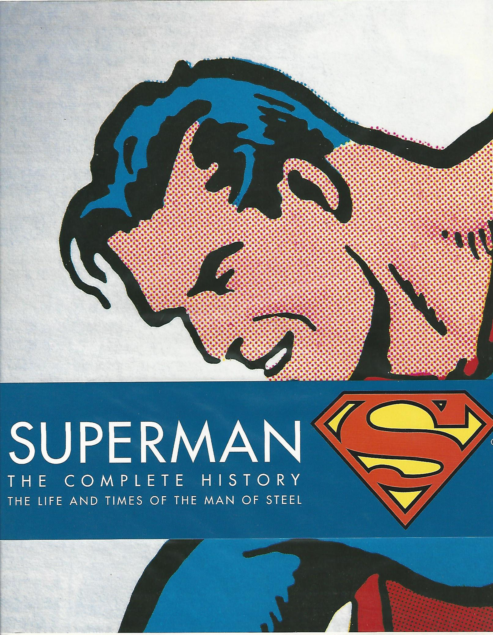 Image for Superman: Complete History - The Life and Times of the Man of Steel.