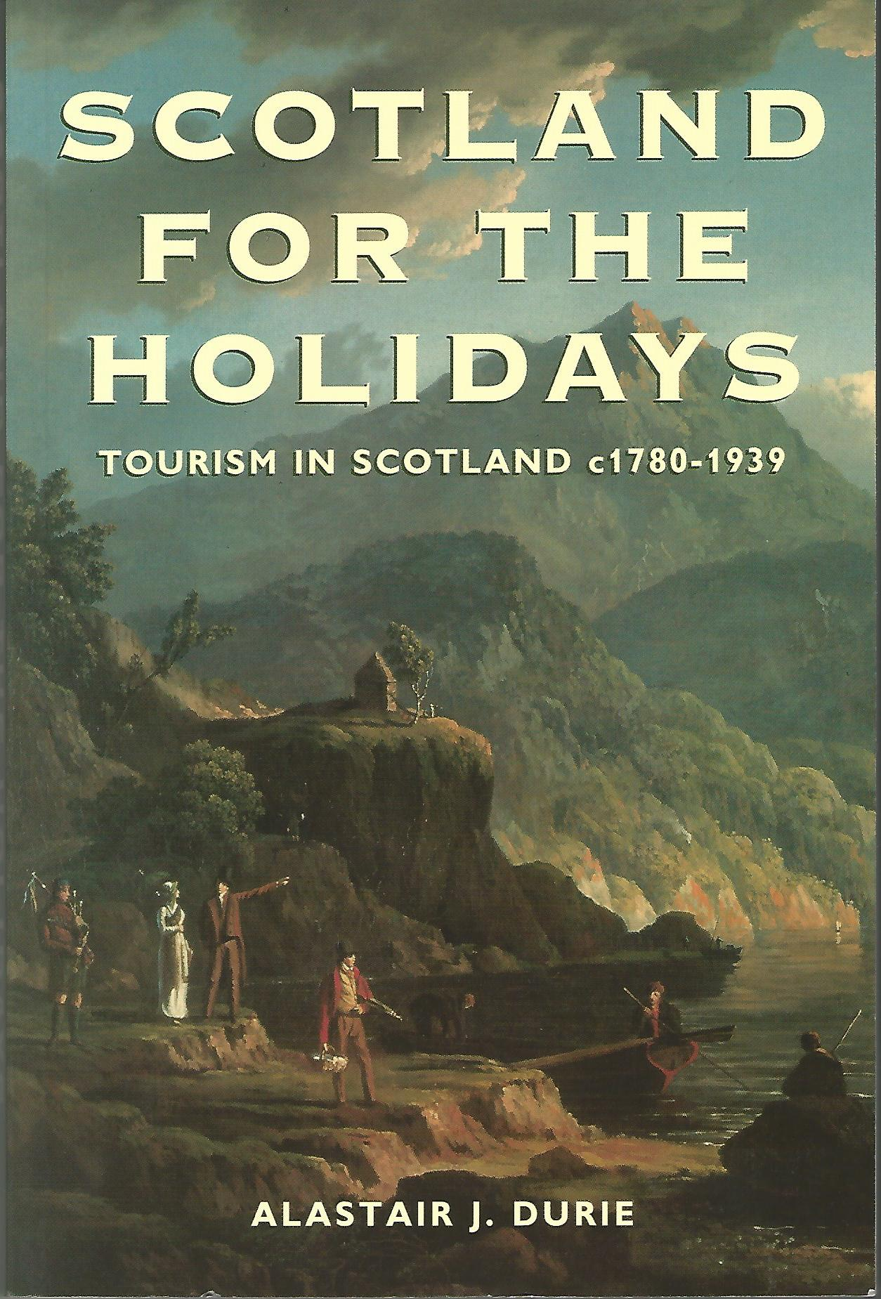 Image for Scotland for the Holidays: Tourism in Scotland c1780-1939