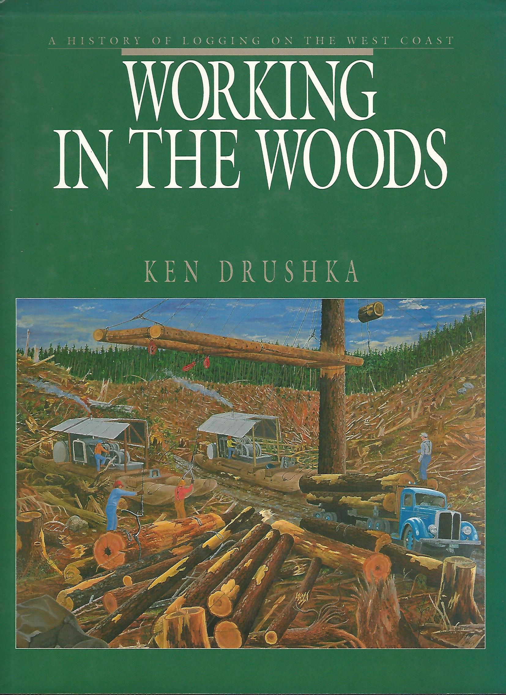Image for Working in the Woods: A History of Logging on the West Coast