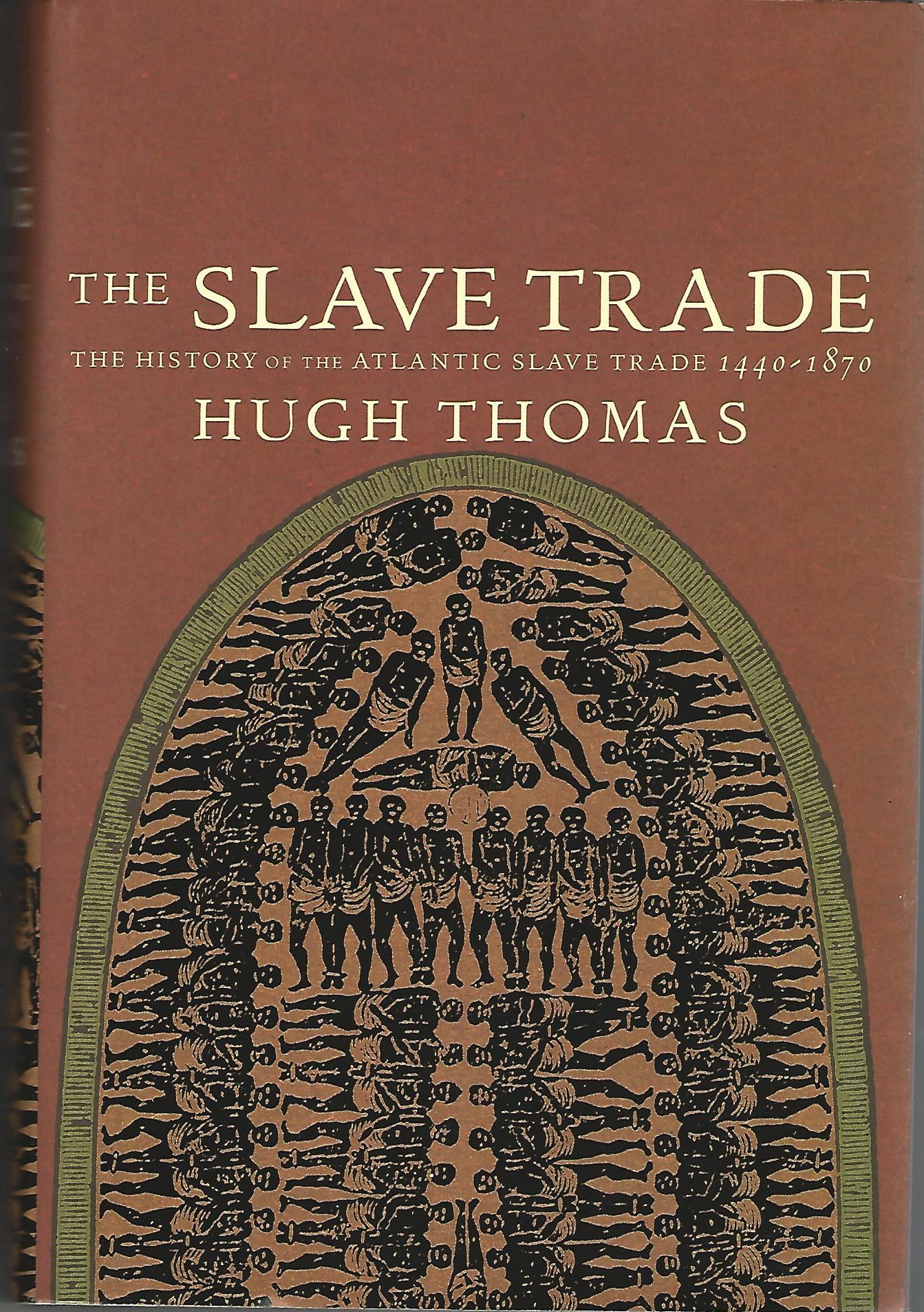 Image for The Slave Trade - The History of the Atlantic Slave Trade 1440-1870