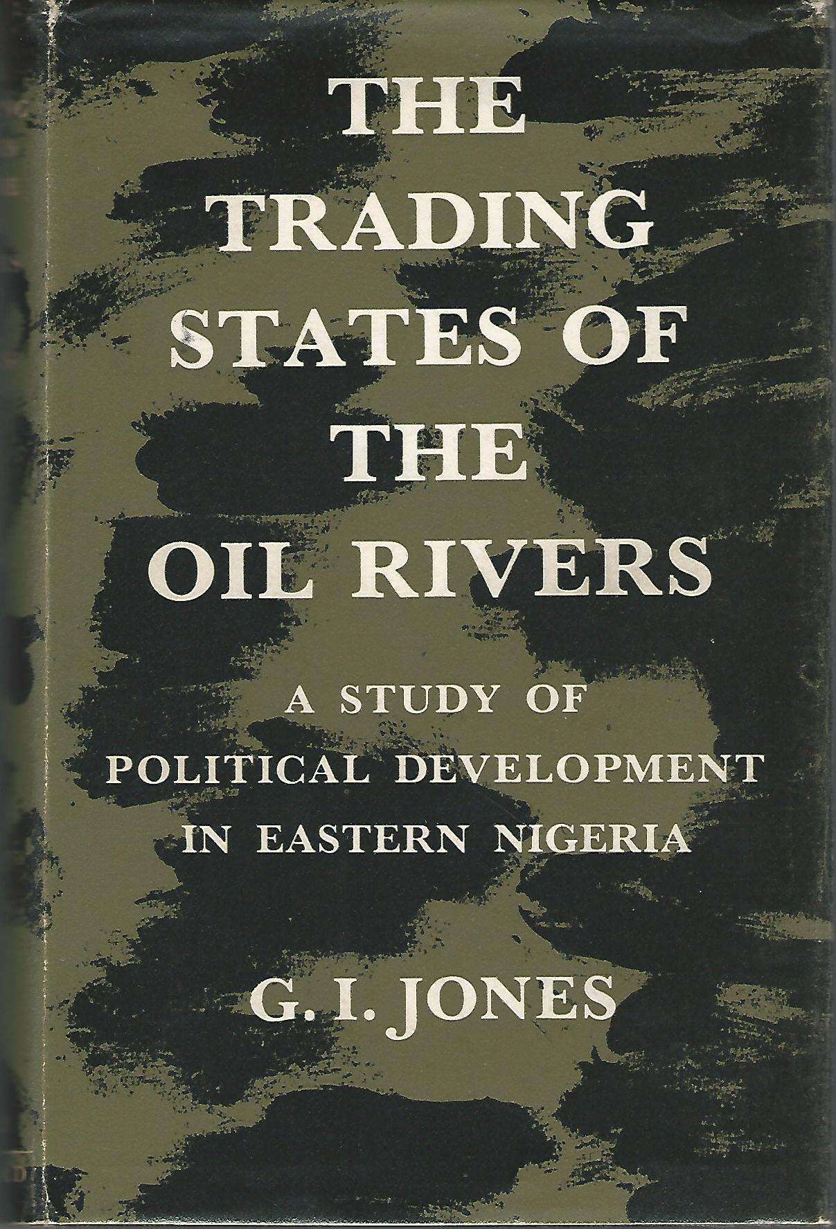 Image for The Trading States of the Oil Rivers: A Study of Political Development in Eastern Nigeria.