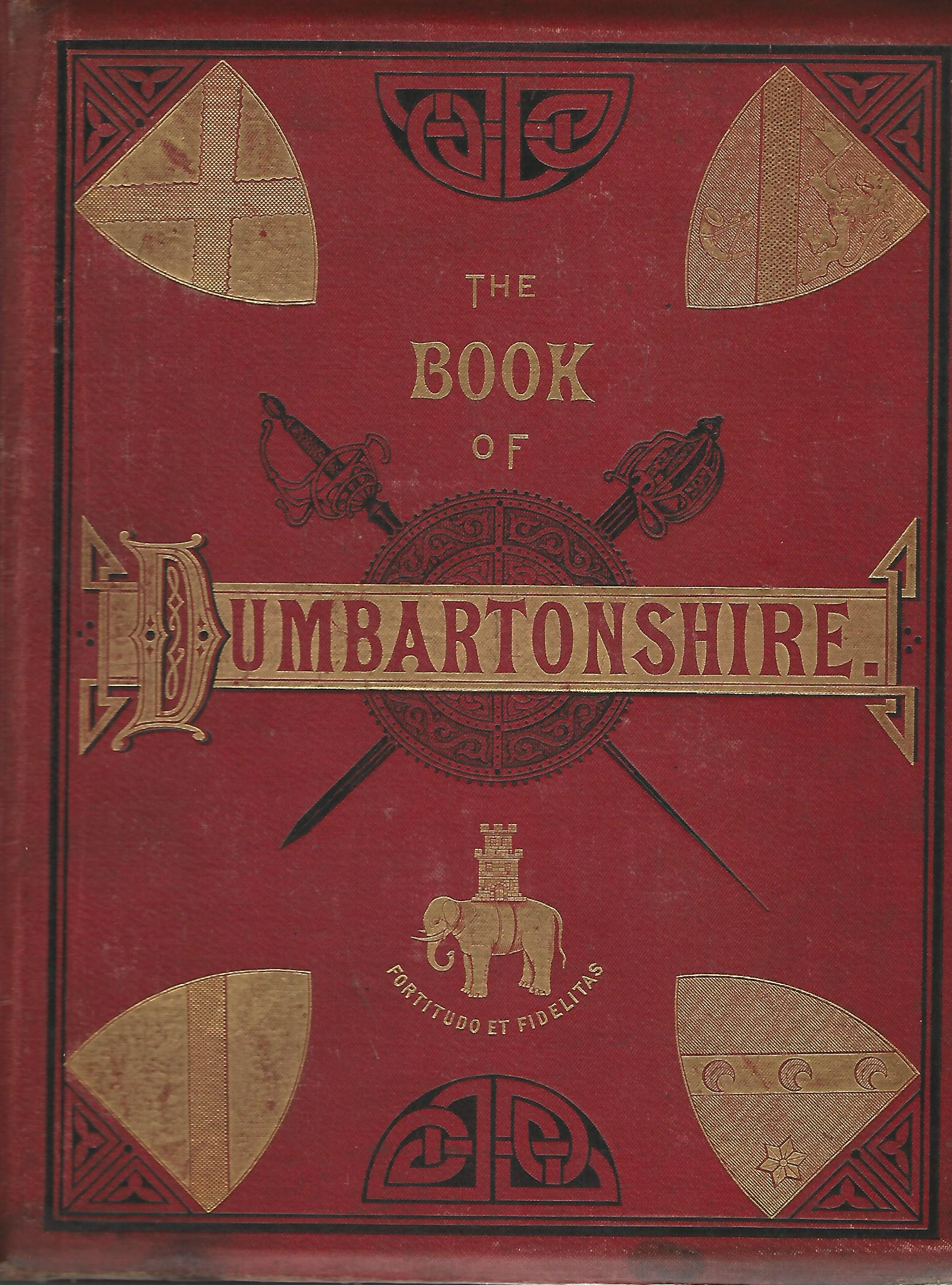 Image for The Book of Dumbartonshire A History of the County, Burghs, Parishes and Lands, Memoirs of Families and Notices of Industries Carried on in the Lennox District Volume 1: County.