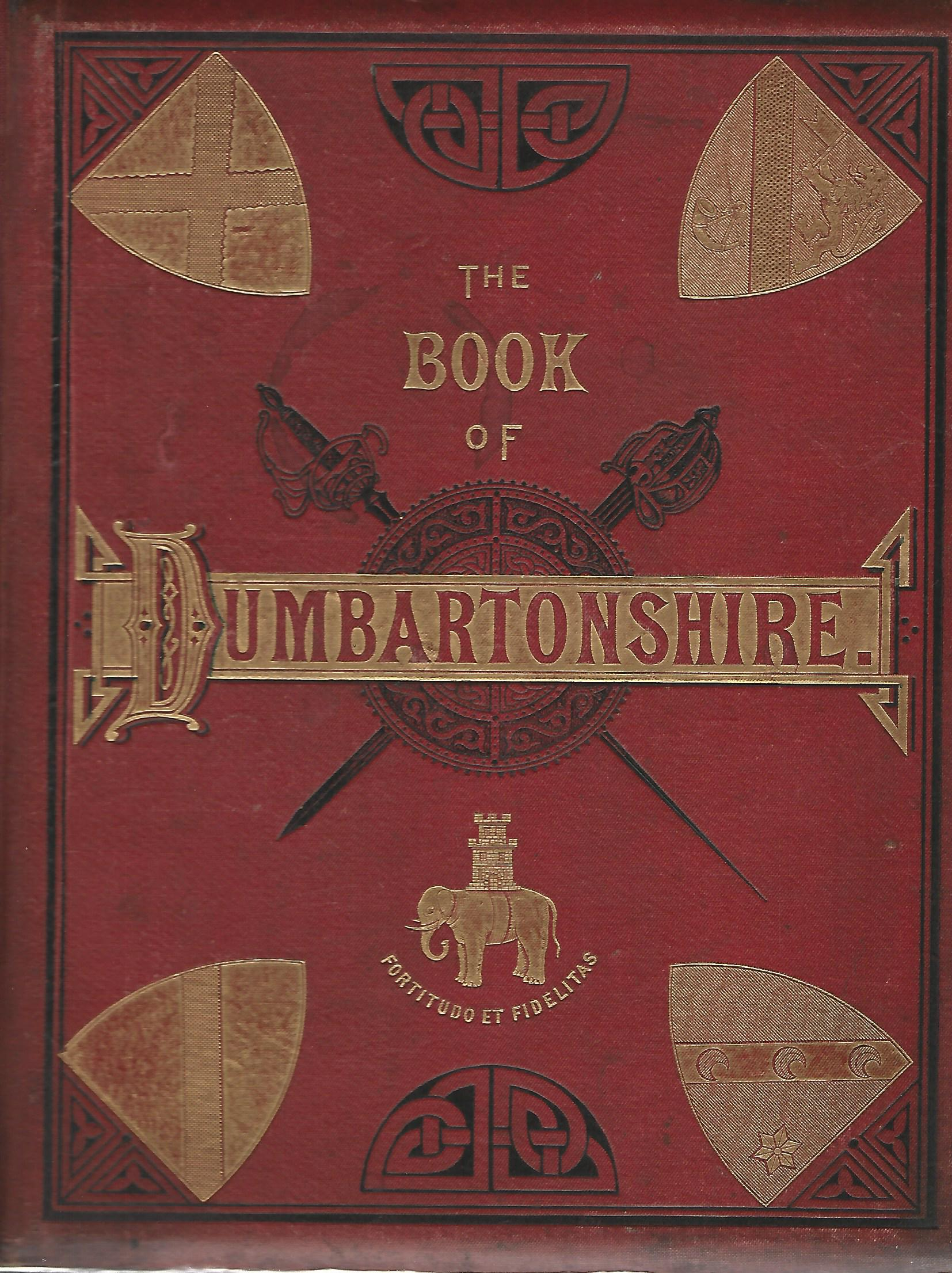 Image for The Book of Dumbartonshire A History of the County, Burghs, Parishes and Lands, Memoirs of Families and Notices of Industries Carried on in the Lennox District Volume 2: Parishes