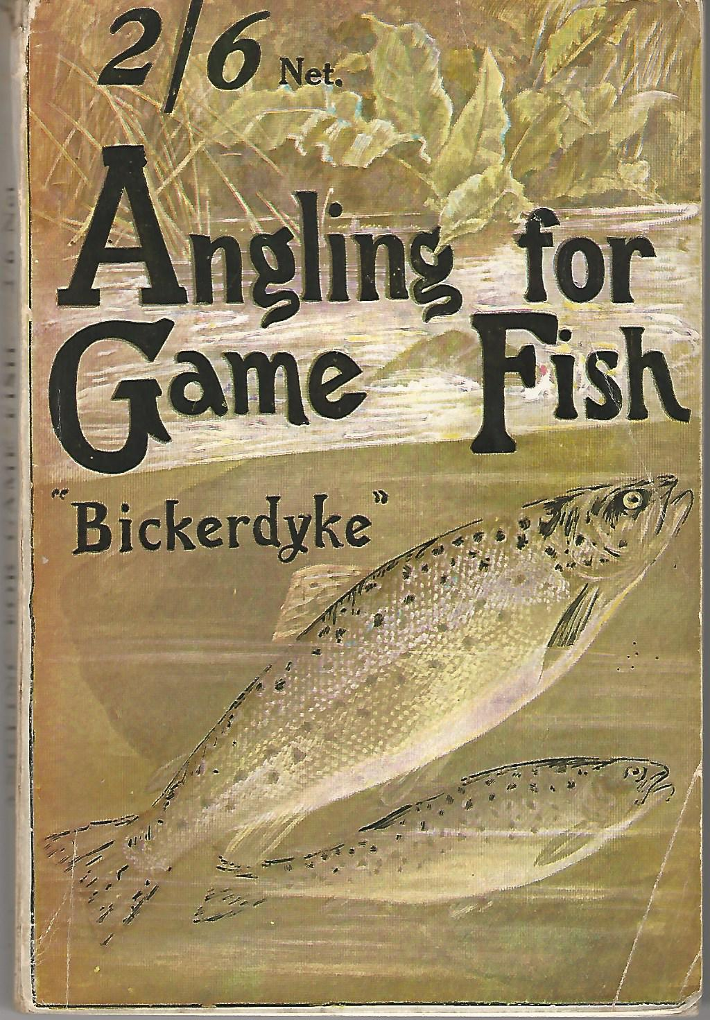 Image for Angling for Game Fish: A Practical Treatise on the Various Methods of Angling for Salmon and Sea Trout , Chalk Stream, Moorland, Lake, Thames, and Rainbow Trout; Grayling, Char, and Mahseer; with Notes on Fish Culture and Natural History.