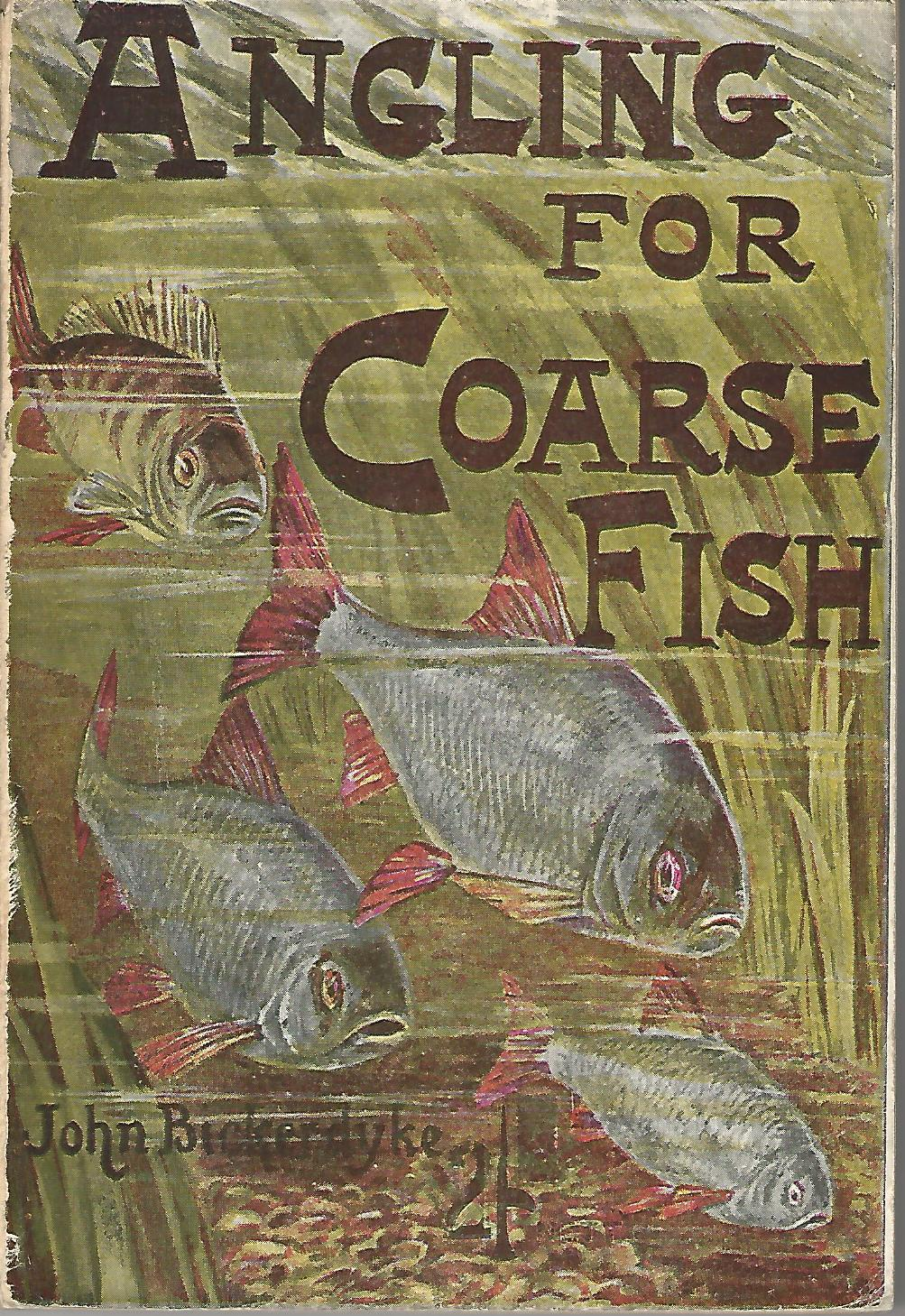 Image for Angling For Coarse Fish: A Practical Work on Fishing for Roach, Perch, Barbel, Chub, Dace, Carp, Eels &c., according to the most Modern Methods in use on the Thames, Trent, Norfolk Broads, in the Midlands, The Fens and Elsewhere.