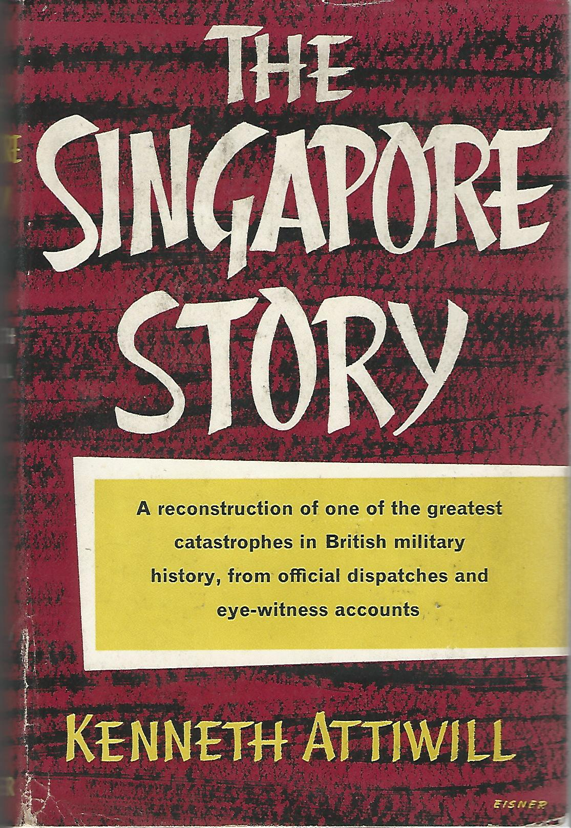 Image for The Singapore Story: A Reconstruction of one of the Greatest Catastrophes in British Military History, from Official Dispatches and Eye-Witness Accounts.