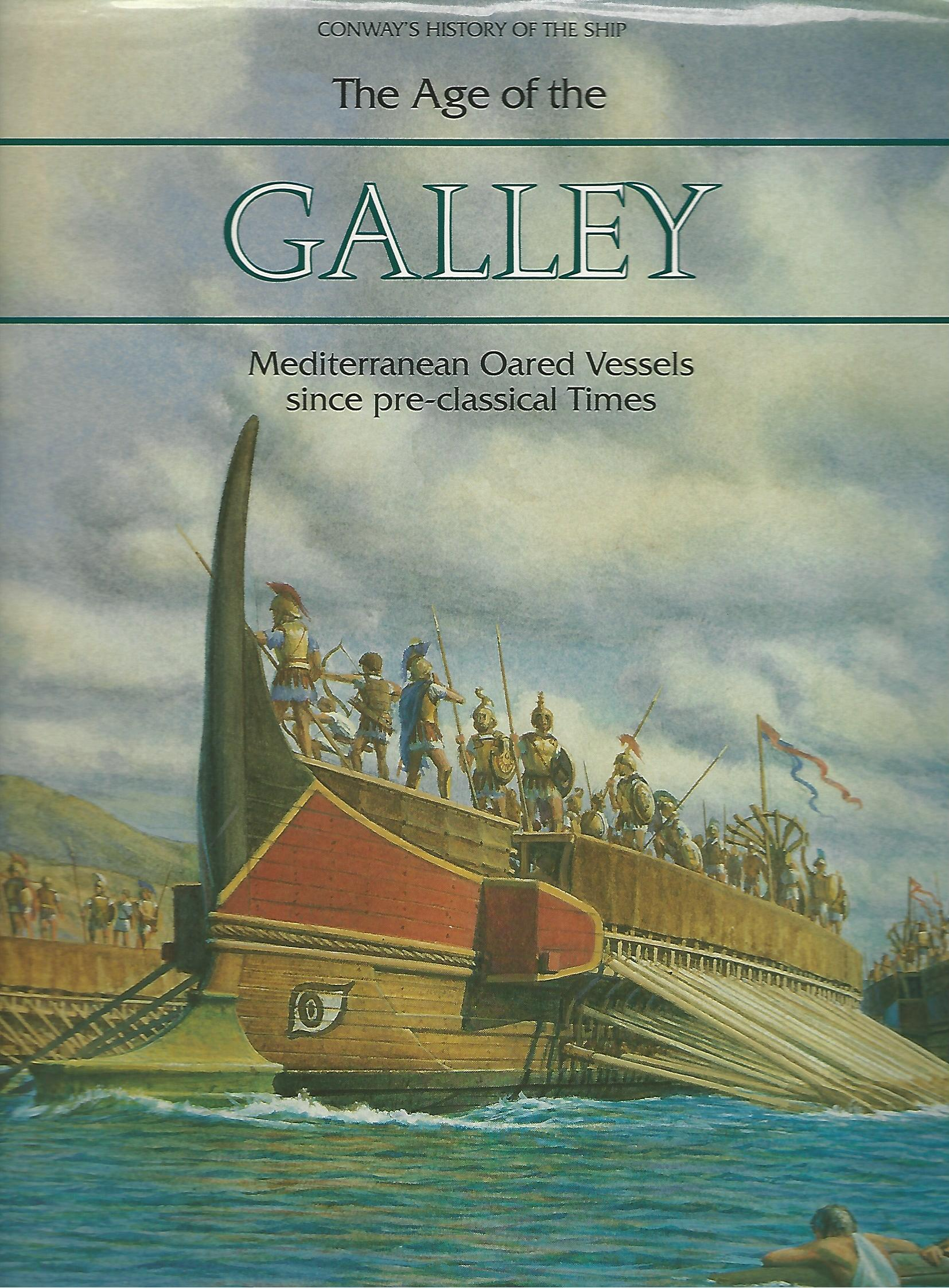 The Age of the Galley: Mediterranian Oared Vessels since pre-classical Times. (Conway's History of the Ship)
