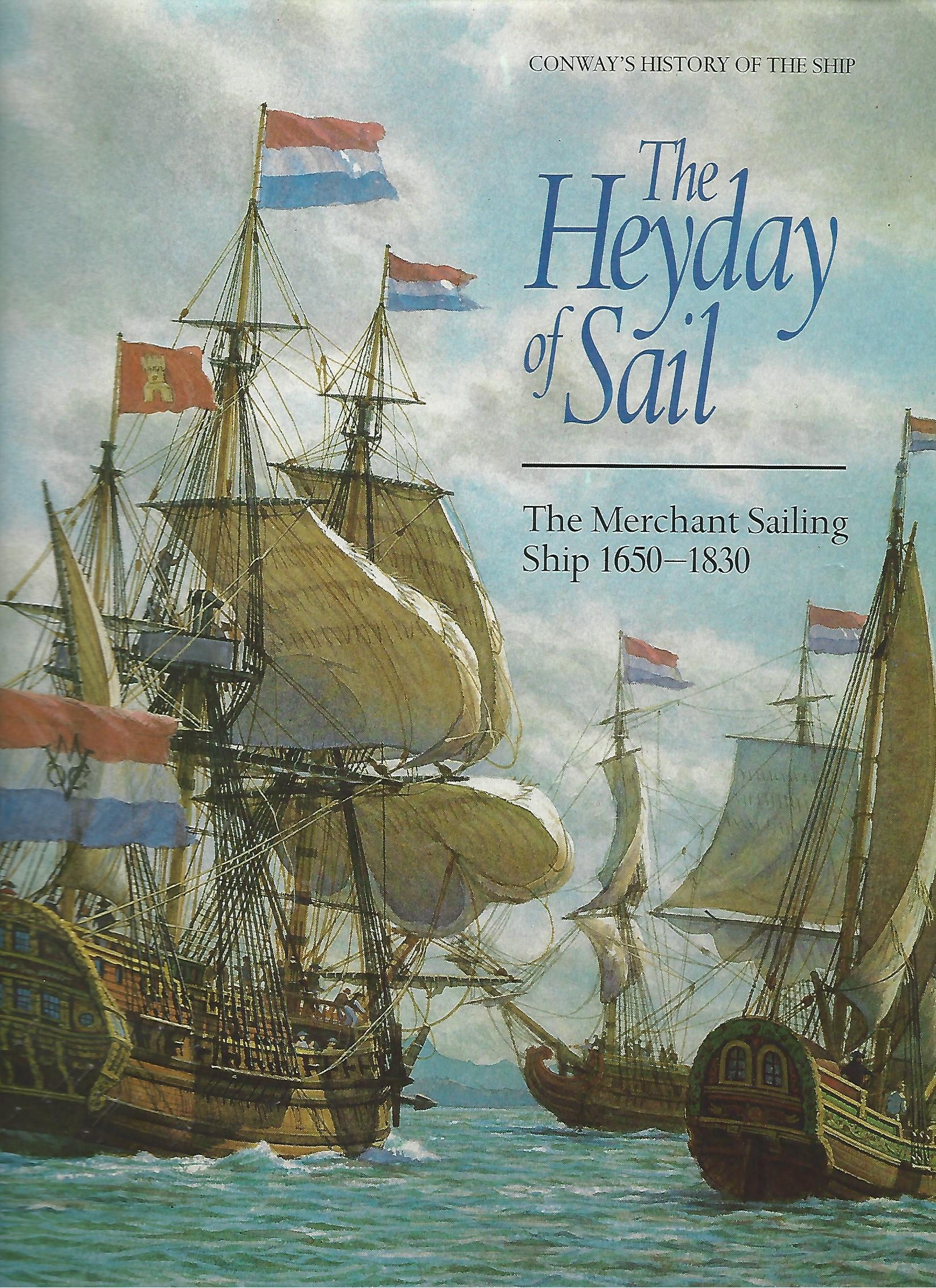 Image for The Heyday of Sail: The Merchant Sailing Ship 1650-1830 (Conways History of the Ship)