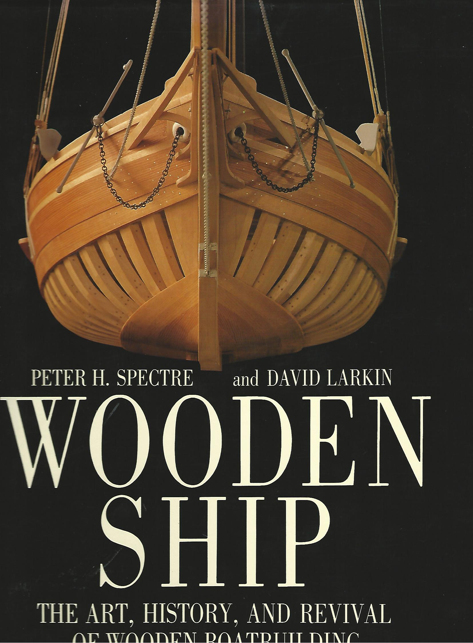 Image for Wooden Ship: The Art, History and Revival of Wooden Boatbuilding