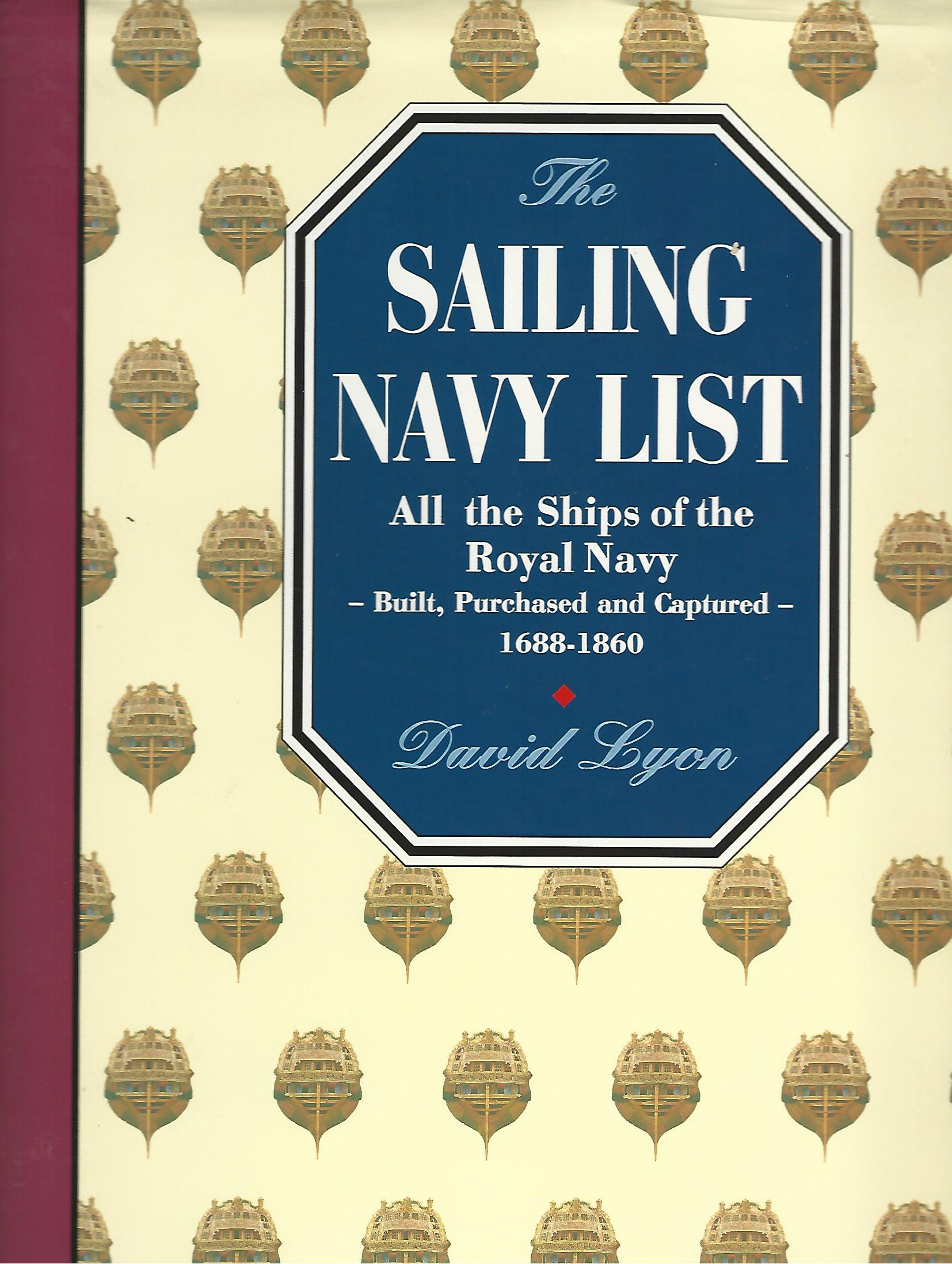 Image for The Sailing Navy List: All the Ships of the Royal Navy - Built, Purchased and Captured, 1688-1855