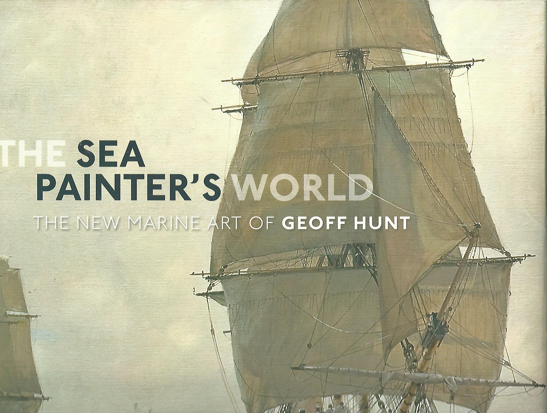 Image for The Sea Painter's World: The New Marine Art of Geoff Hunt