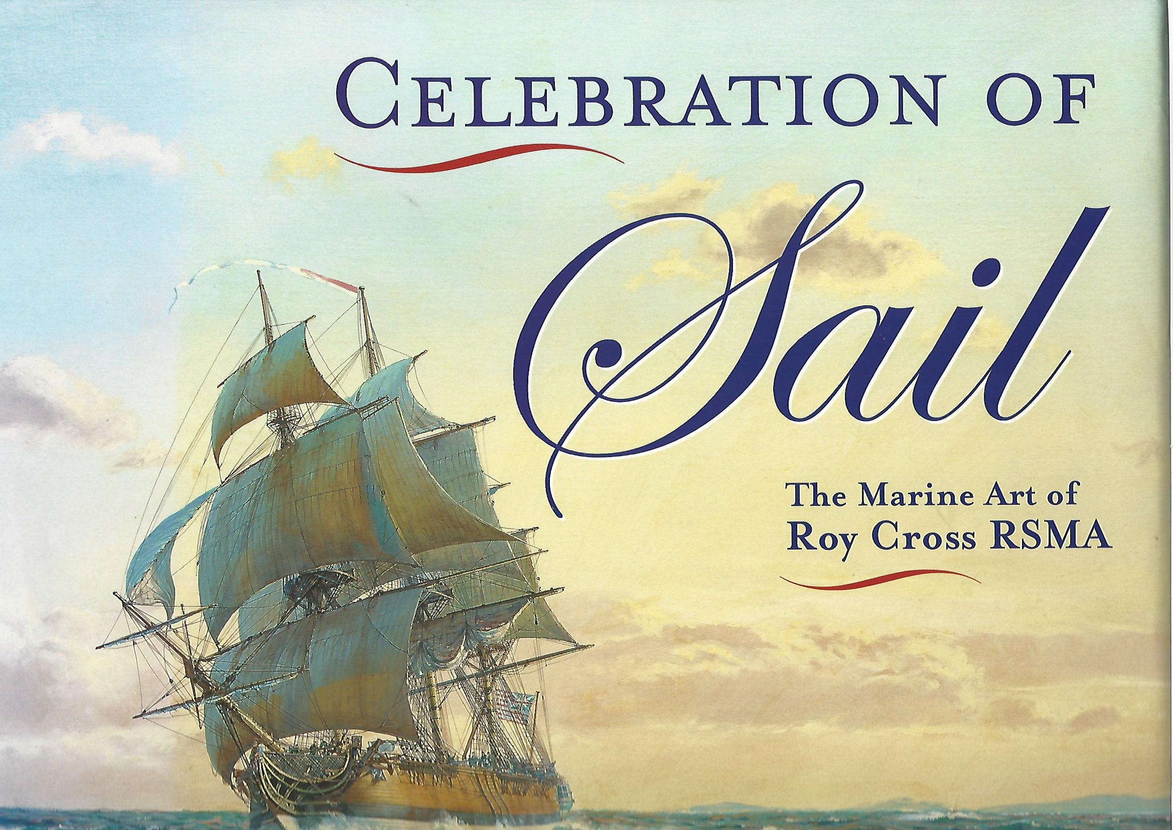Image for Celebration of Sail: The Marine Art of Roy Cross RSMA