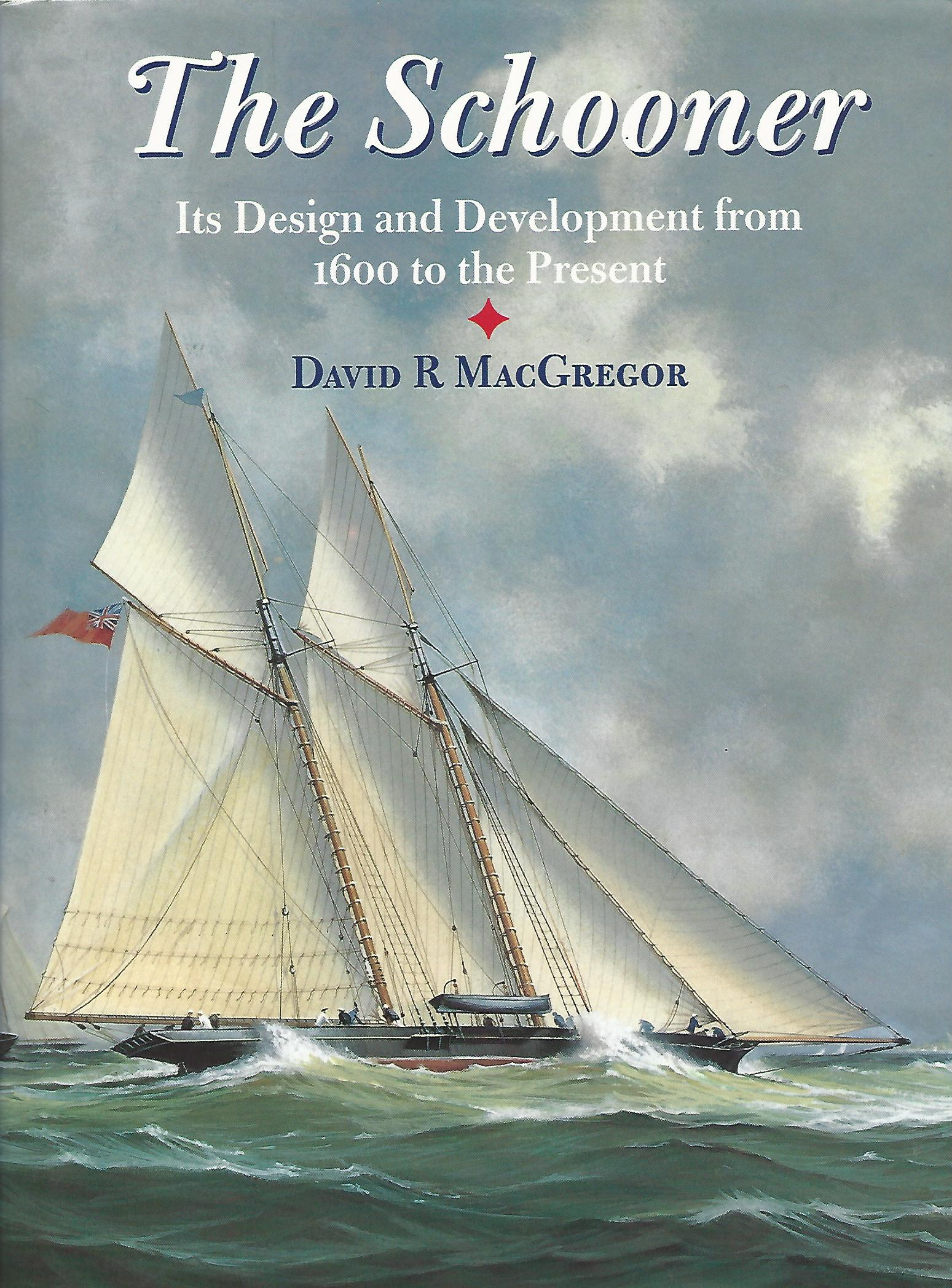Image for The Schooner: Its Design and Development from 1600 to the Present