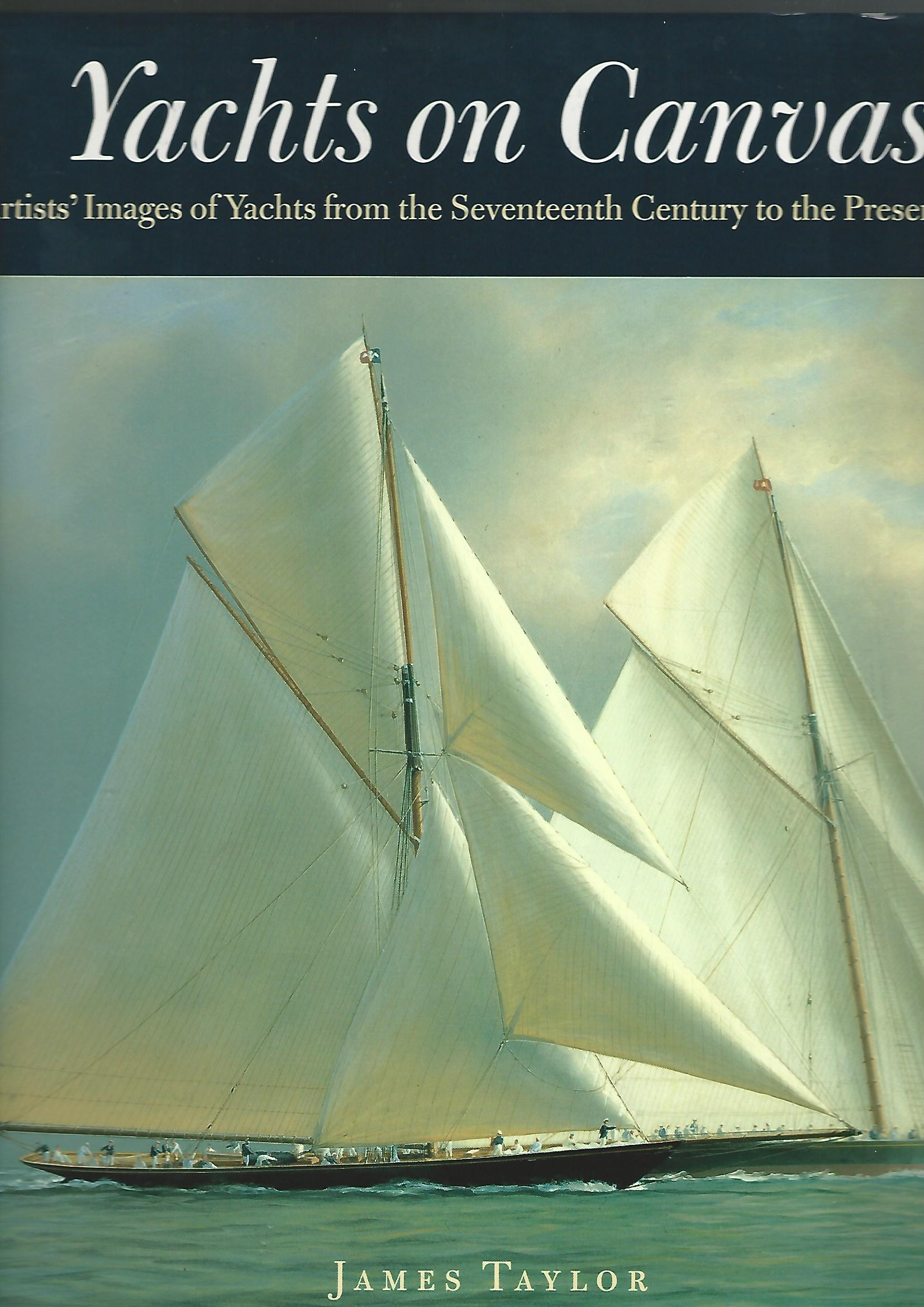 Image for Yachts on Canvas: Artists' Images of Yachts from the Seventeenth Century to the Present: A Pictorial History of Yachting
