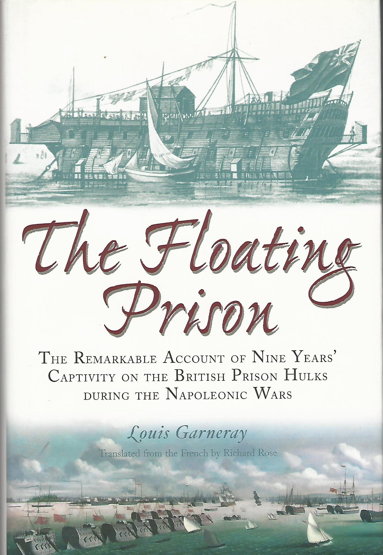Image for The Floating Prison: The Extraordinary Account of Nine Years Captivity on the British Prison Hulks During the Napoleonic Wars