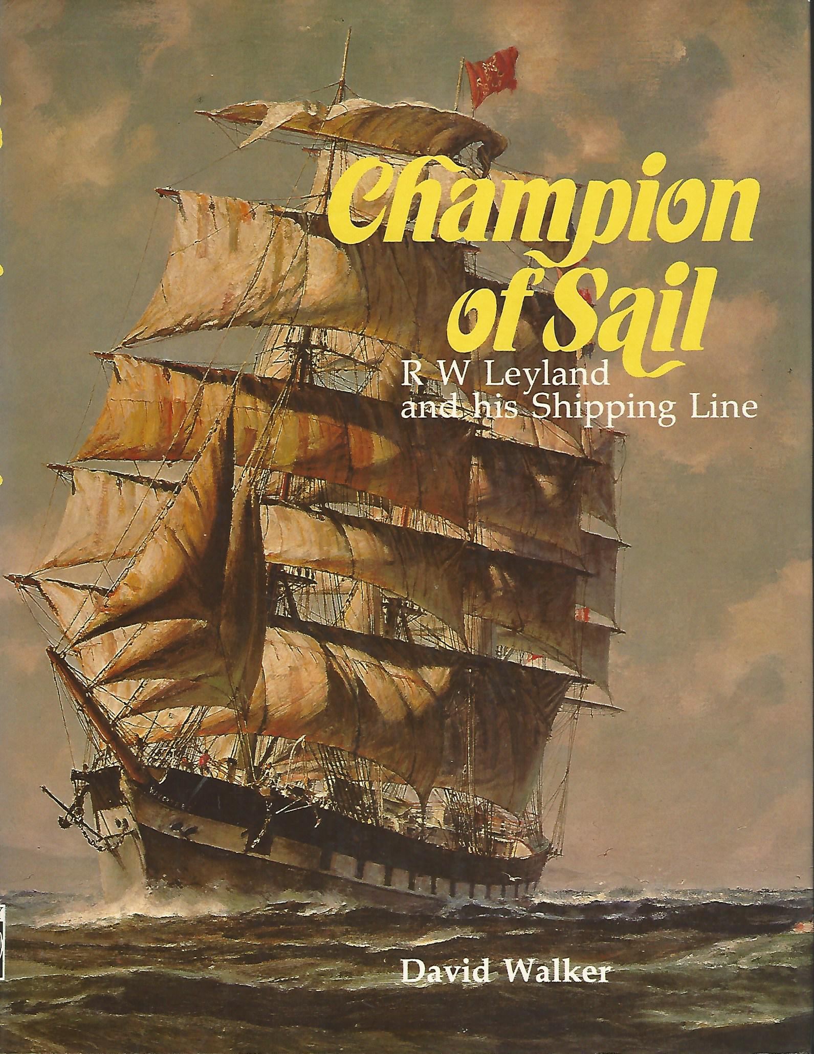 Image for Champion of Sail: R.W. Leyland and his Shipping Line.