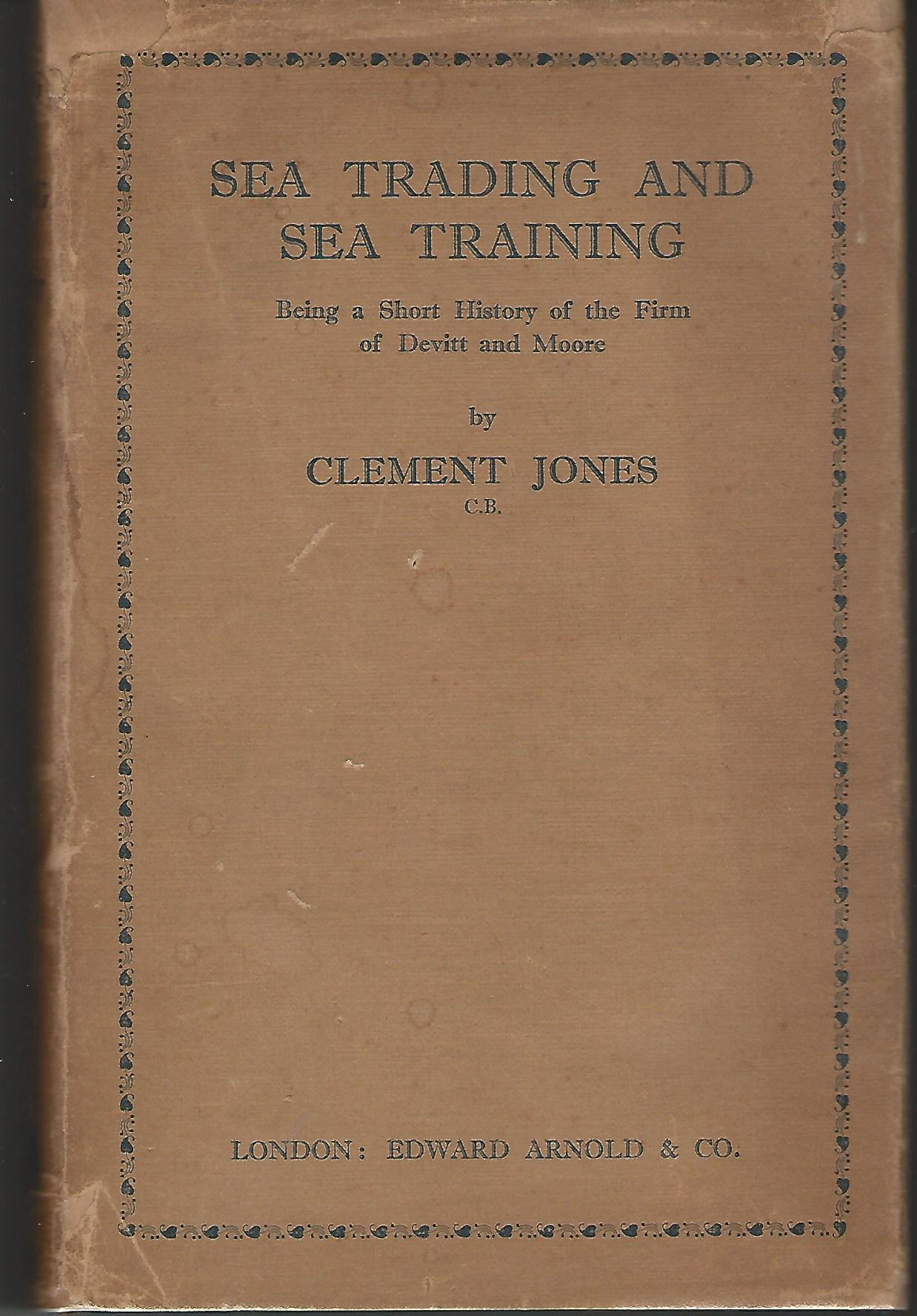 Image for Sea Trading and Sea Training: Being a Short History of the Firm of Devitt and Moore.