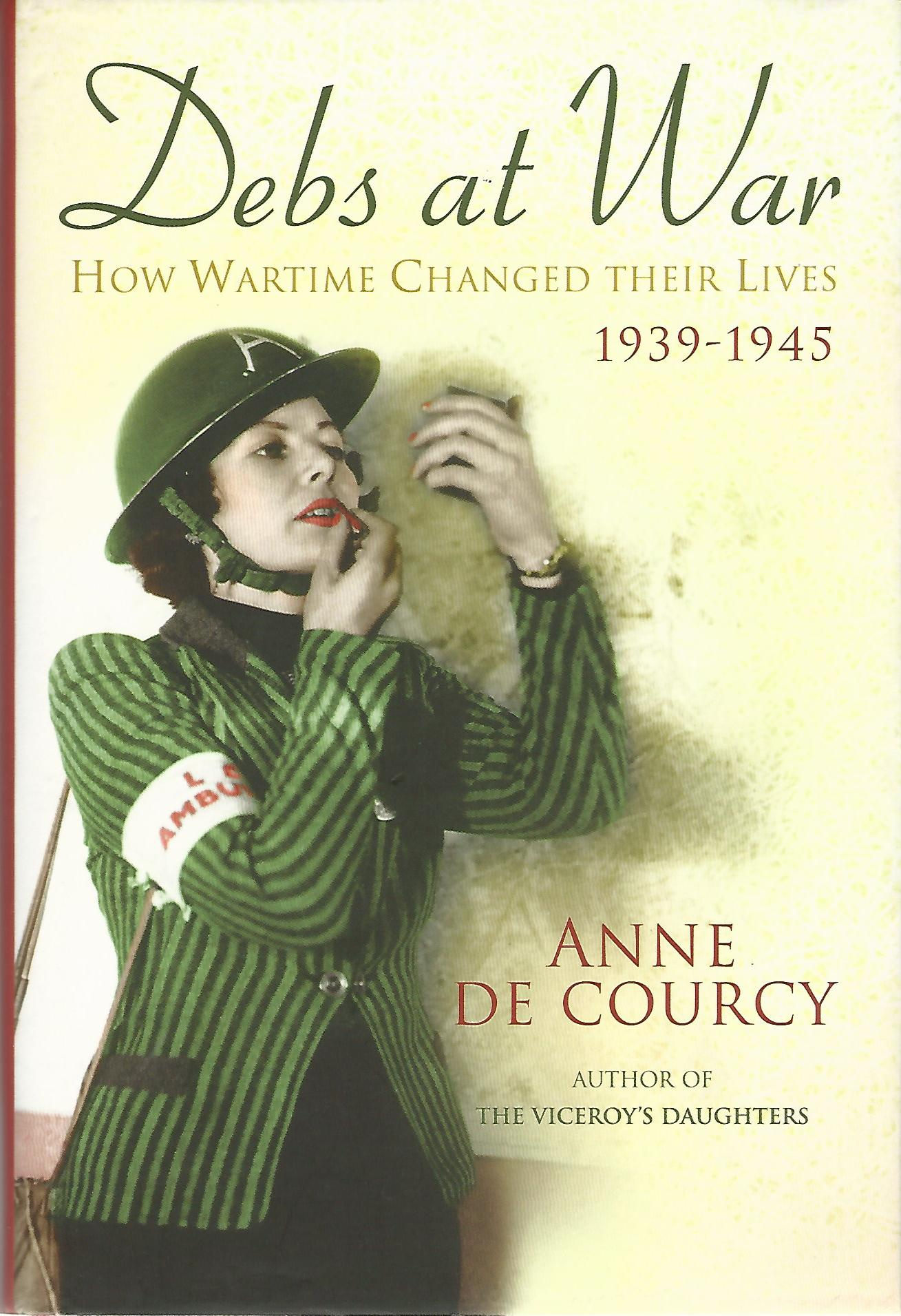 Image for Debs at War: How Wartime Changed Their Lives, 1939-1945