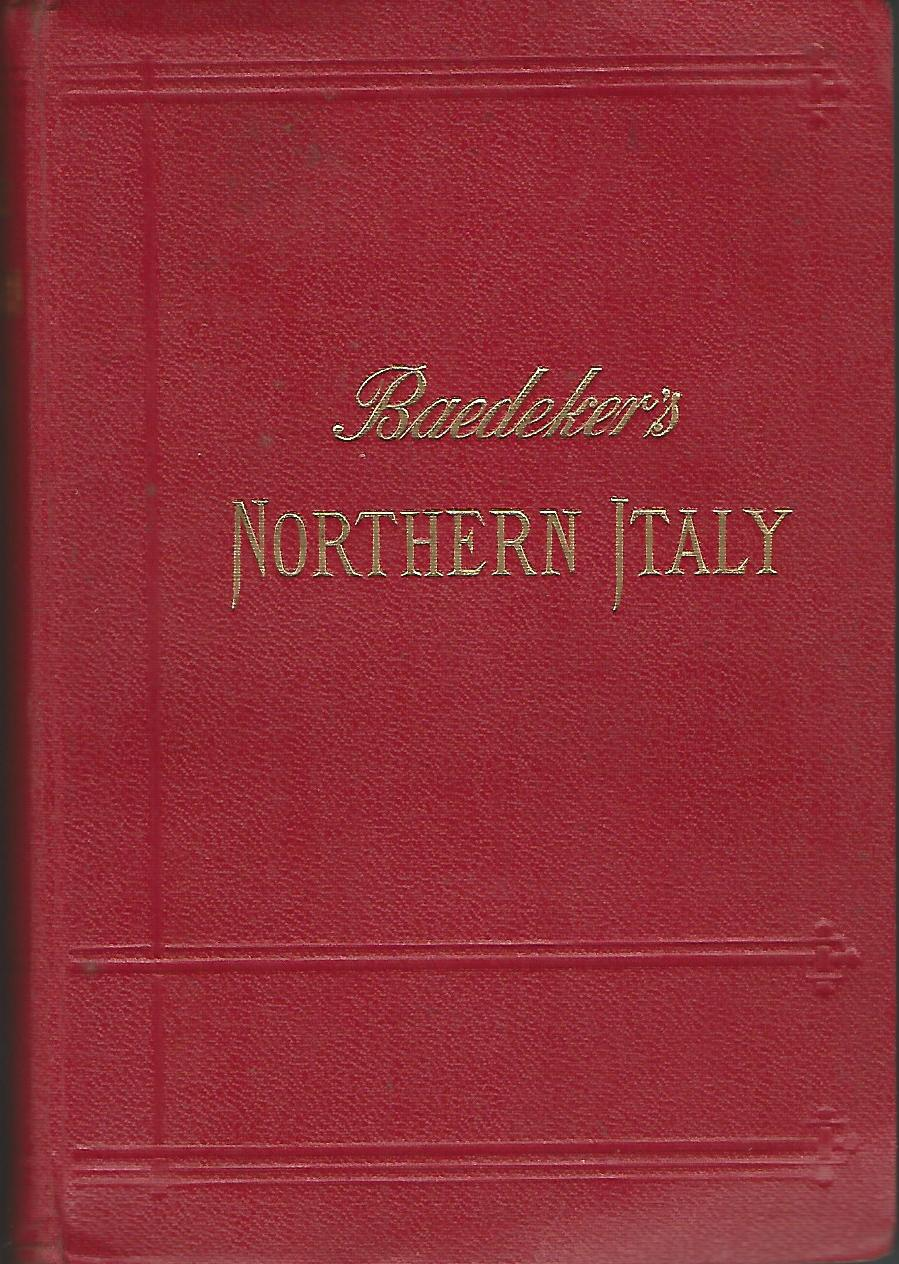 Image for Baedeker's Northern Italy Including: Leghorn, Florence, Ravenna and Routes through France, Switzerland, and Austria.