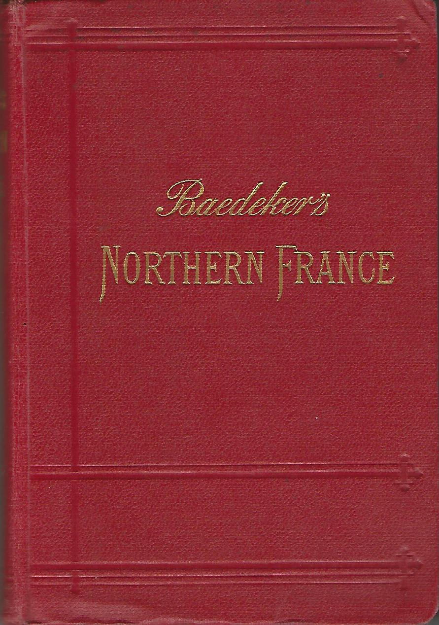 Image for Baedeker's Northern France from Belgium and the English Channel to the Loire, Excluding Paris and its Environs.
