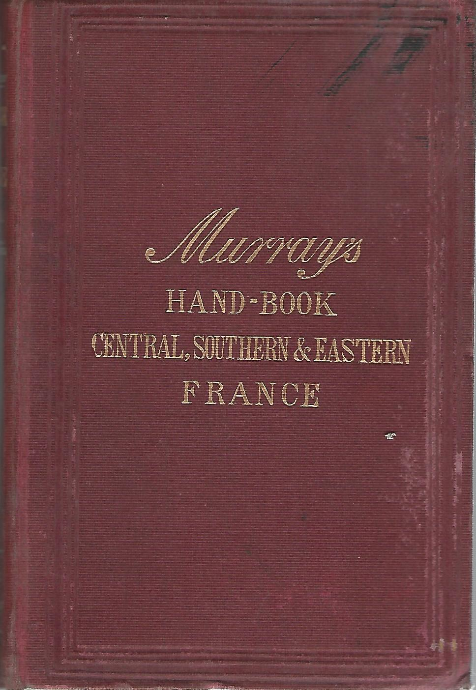 Image for A Handbook for Travellers in France Part II, Containing: Artois, Champagne, Lorraine, Alsace and the Vosges, Burgundy, Lyons, Marseilles and the Rhone, Franche-Comte, Dauphine, The French Alps, Provence and Nice.