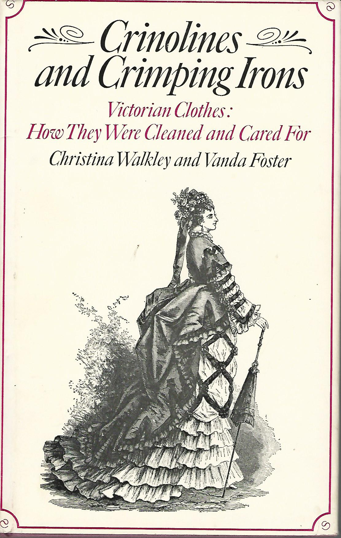 Image for Crinolines and Crimping Irons: Victorian Clothes - How They Were Cleaned and Cared for.