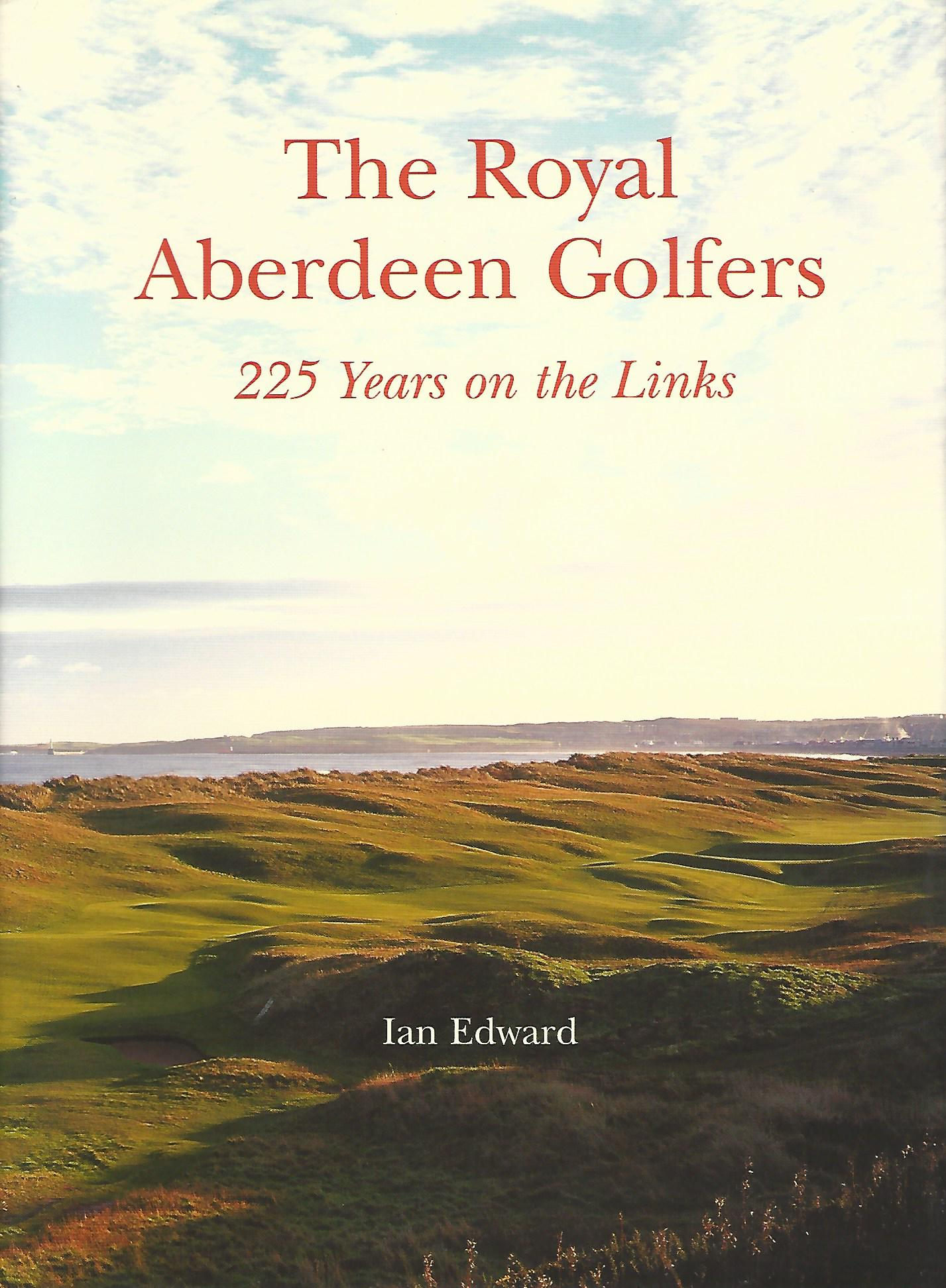 Image for The Royal Aberdeen Golfers: 225 Years on the Links.