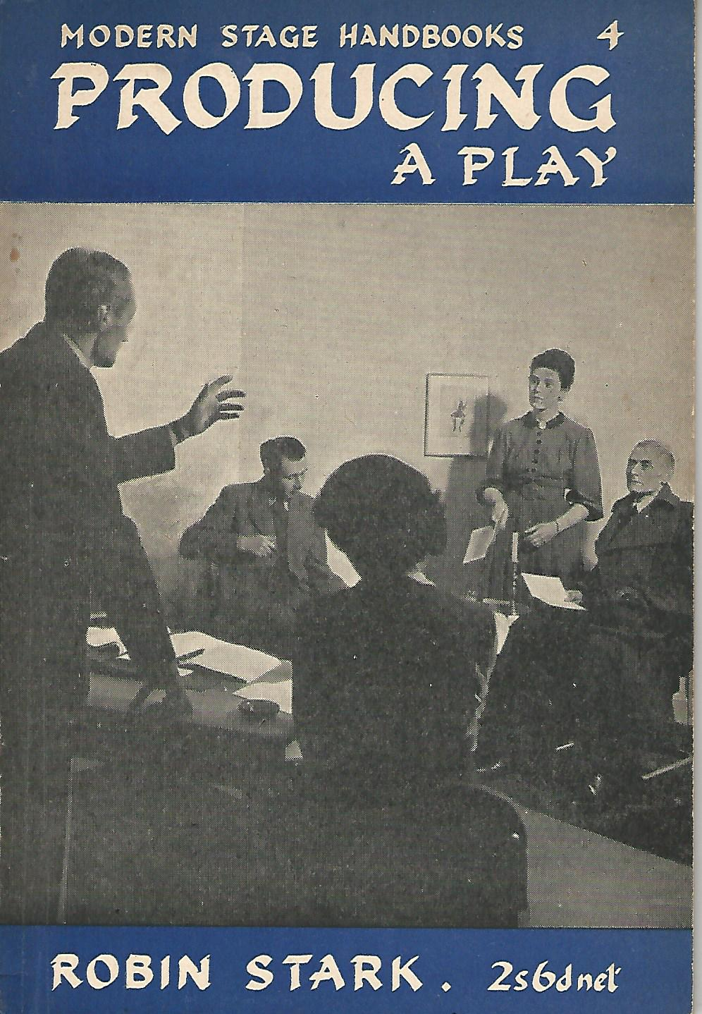 Image for Modern Stage handbooks:Producing a Play. Number 4.