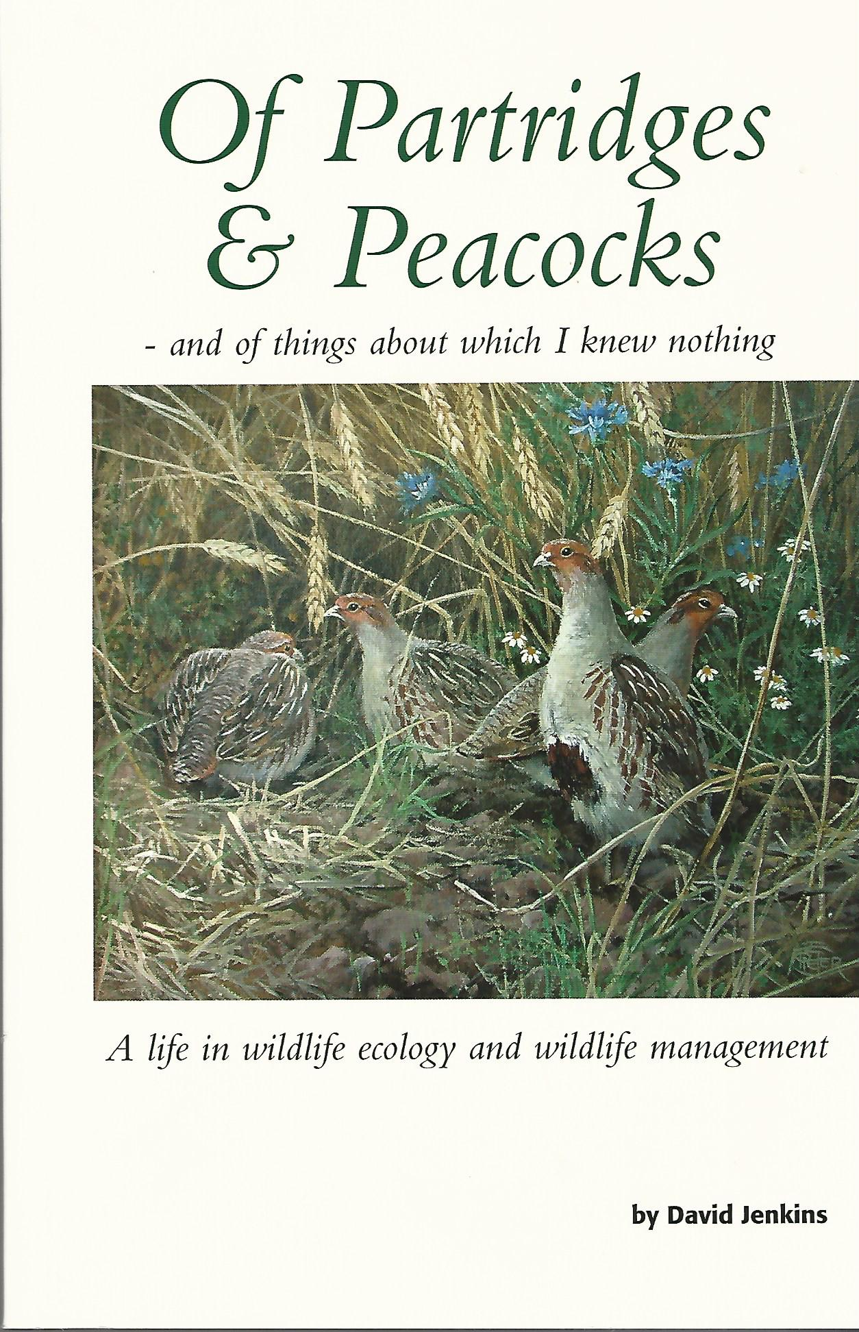 Image for Of Partridges and Peacocks and Things About Which I Know Nothing: A Life in Wildlife Ecology and Wildlife Management